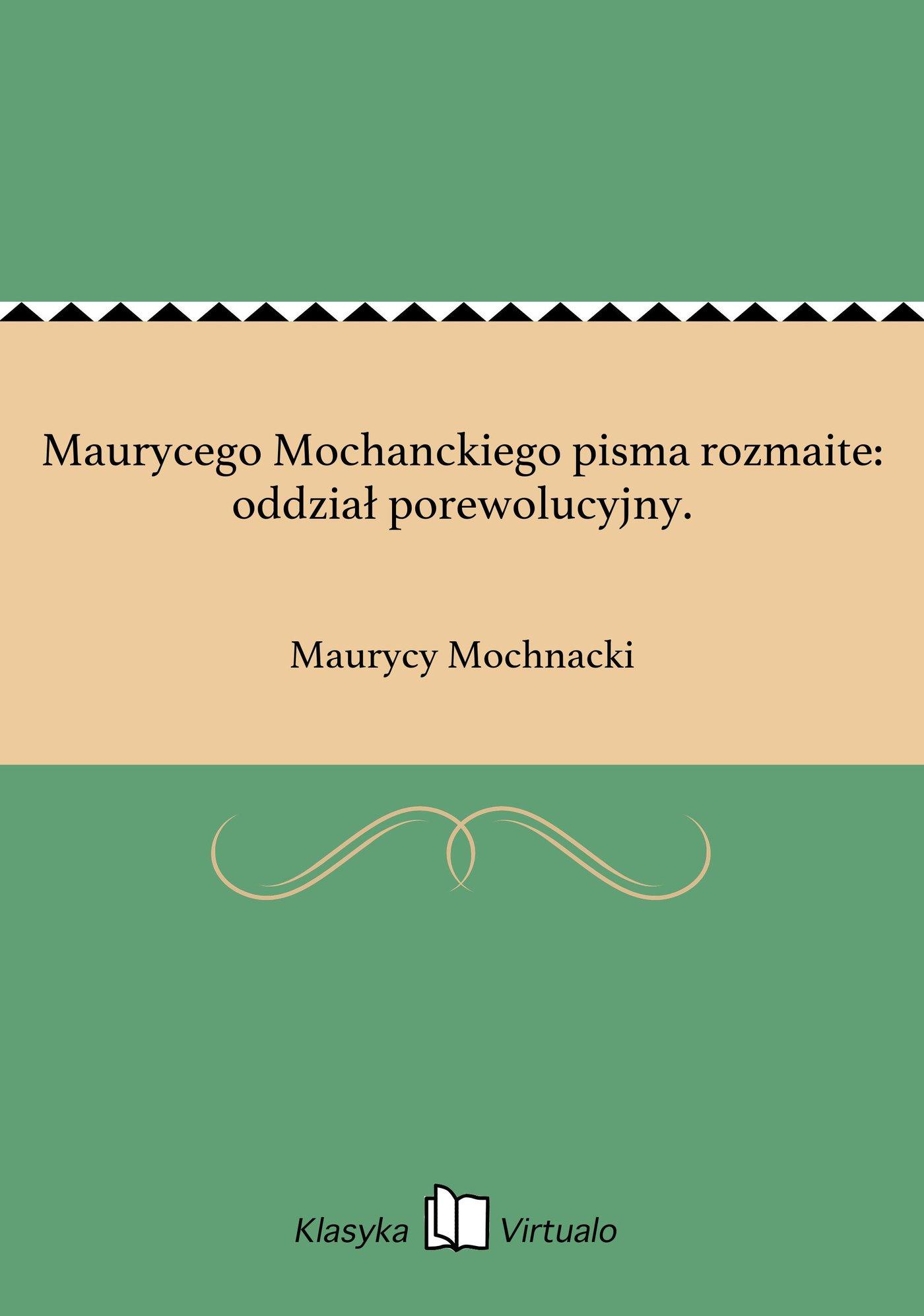 Maurycego Mochanckiego pisma rozmaite: oddział porewolucyjny. - Ebook (Książka EPUB) do pobrania w formacie EPUB