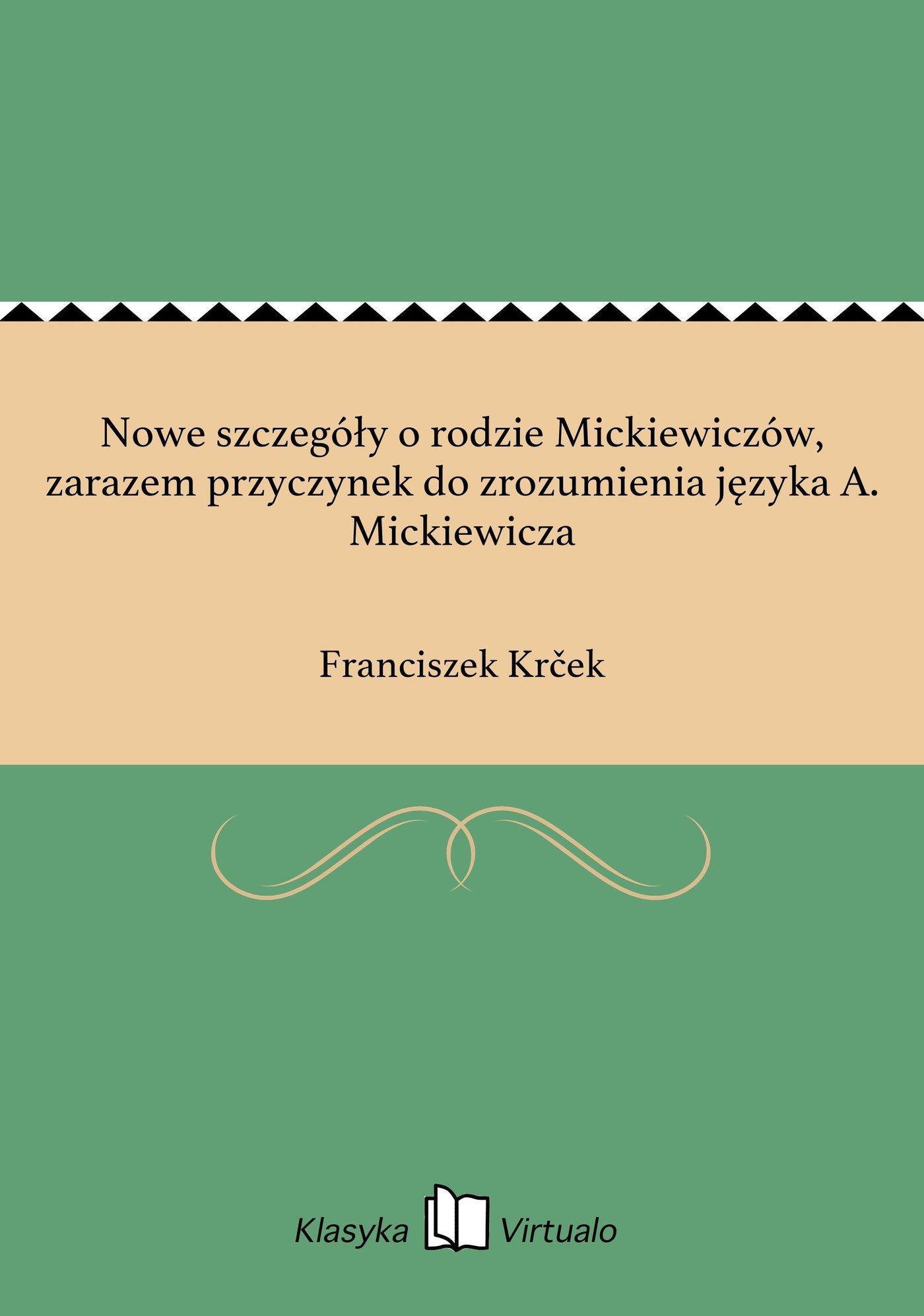 Nowe szczegóły o rodzie Mickiewiczów, zarazem przyczynek do zrozumienia języka A. Mickiewicza - Ebook (Książka EPUB) do pobrania w formacie EPUB