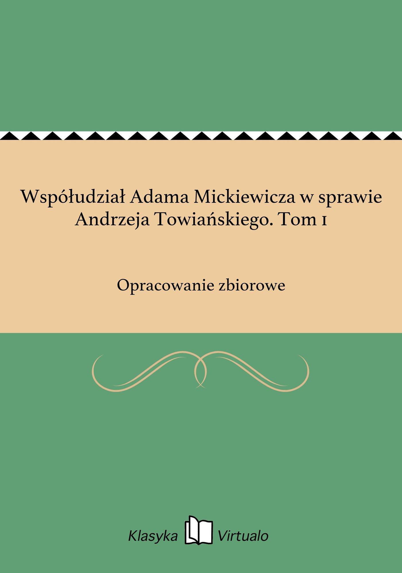 Współudział Adama Mickiewicza w sprawie Andrzeja Towiańskiego. Tom 1 - Ebook (Książka EPUB) do pobrania w formacie EPUB
