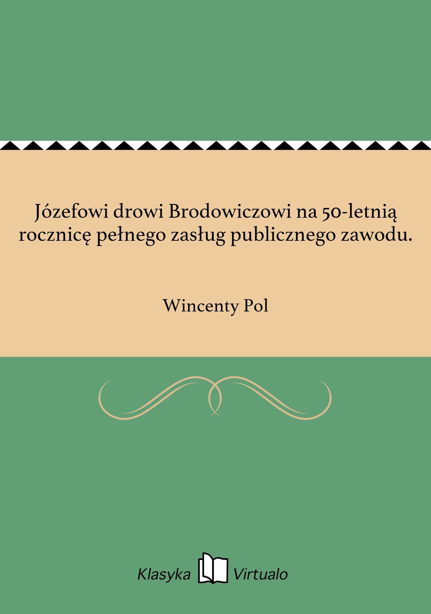 Józefowi drowi Brodowiczowi na 50-letnią rocznicę pełnego zasług publicznego zawodu. - Ebook (Książka EPUB) do pobrania w formacie EPUB