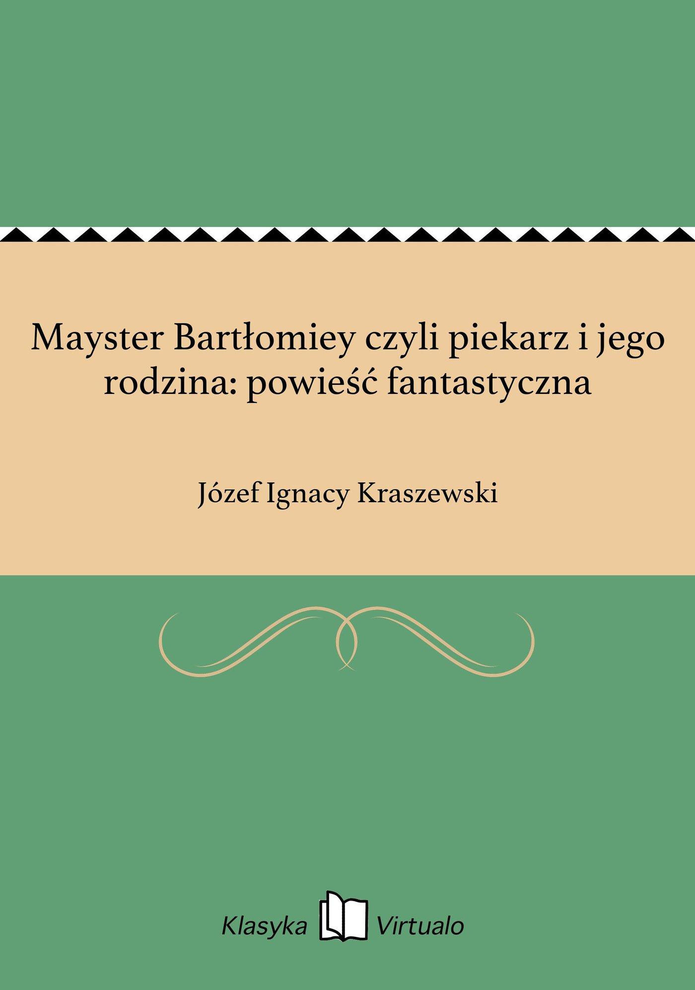 Mayster Bartłomiey czyli piekarz i jego rodzina: powieść fantastyczna - Ebook (Książka EPUB) do pobrania w formacie EPUB