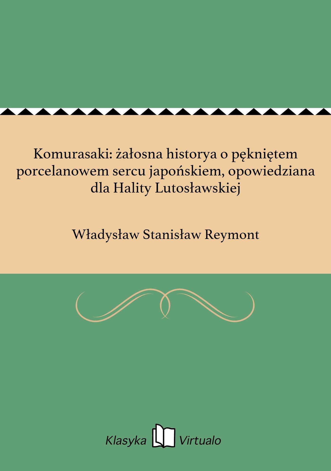 Komurasaki: żałosna historya o pękniętem porcelanowem sercu japońskiem, opowiedziana dla Hality Lutosławskiej - Ebook (Książka EPUB) do pobrania w formacie EPUB