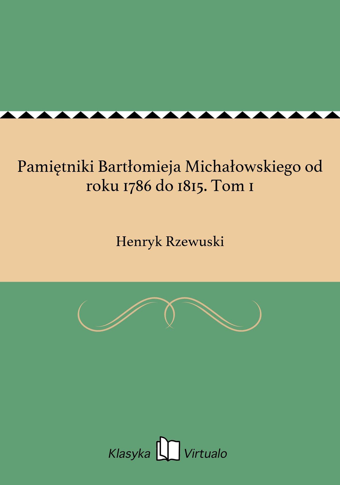 Pamiętniki Bartłomieja Michałowskiego od roku 1786 do 1815. Tom 1 - Ebook (Książka EPUB) do pobrania w formacie EPUB