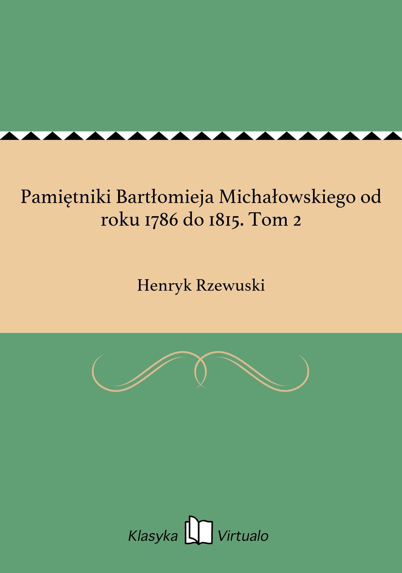 Pamiętniki Bartłomieja Michałowskiego od roku 1786 do 1815. Tom 2 - Ebook (Książka EPUB) do pobrania w formacie EPUB