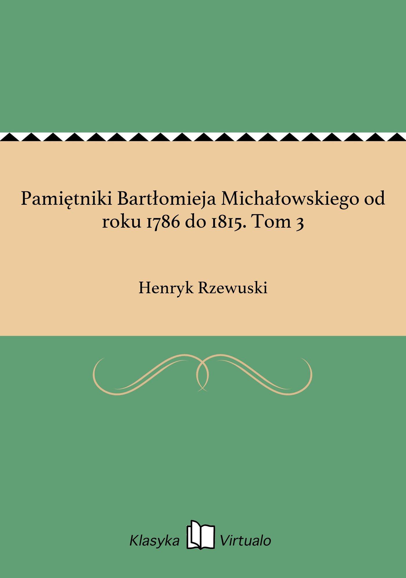 Pamiętniki Bartłomieja Michałowskiego od roku 1786 do 1815. Tom 3 - Ebook (Książka EPUB) do pobrania w formacie EPUB