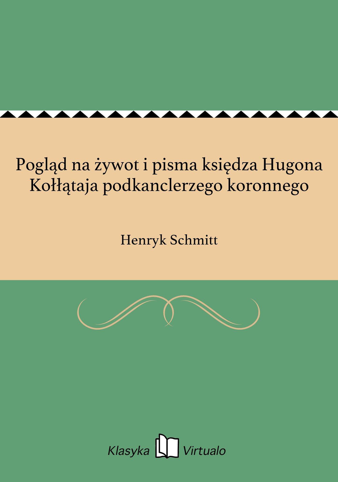 Pogląd na żywot i pisma księdza Hugona Kołłątaja podkanclerzego koronnego - Ebook (Książka EPUB) do pobrania w formacie EPUB