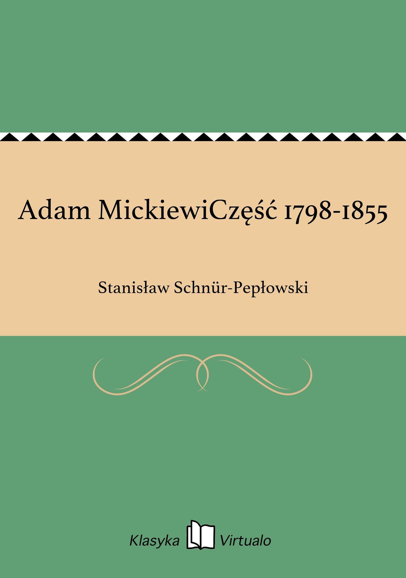 Adam MickiewiCzęść 1798-1855 - Ebook (Książka EPUB) do pobrania w formacie EPUB