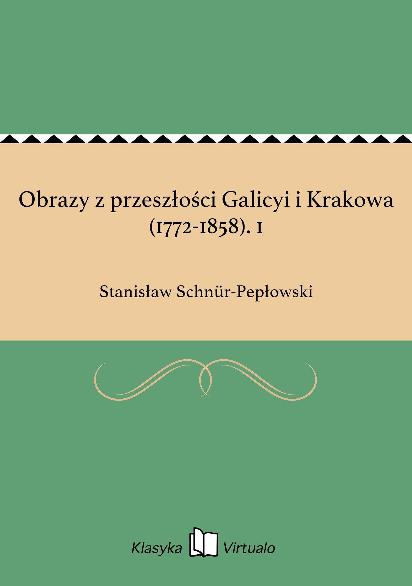 Obrazy z przeszłości Galicyi i Krakowa (1772-1858). 1 - Ebook (Książka EPUB) do pobrania w formacie EPUB