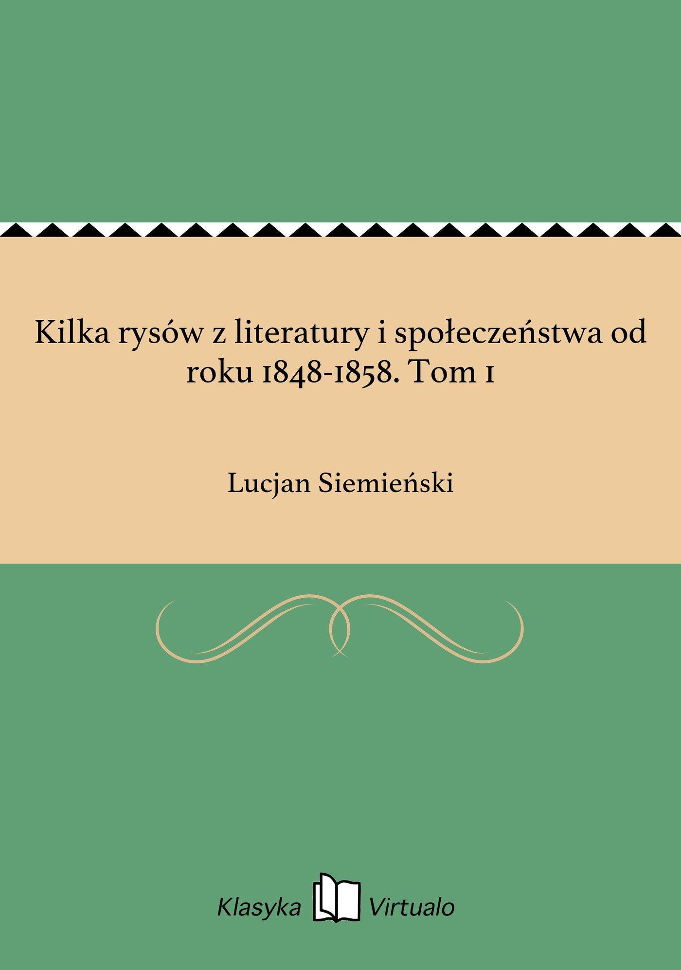 Kilka rysów z literatury i społeczeństwa od roku 1848-1858. Tom 1 - Ebook (Książka EPUB) do pobrania w formacie EPUB