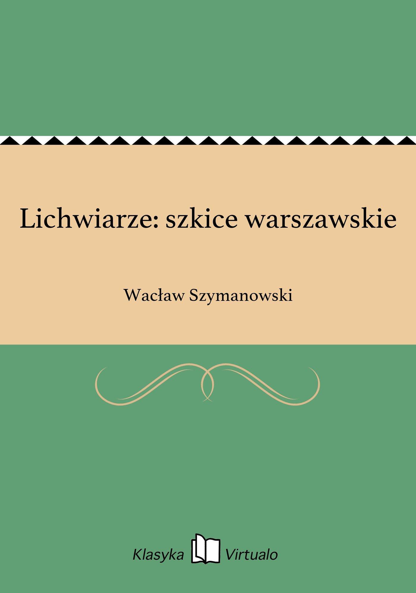 Lichwiarze: szkice warszawskie - Ebook (Książka EPUB) do pobrania w formacie EPUB