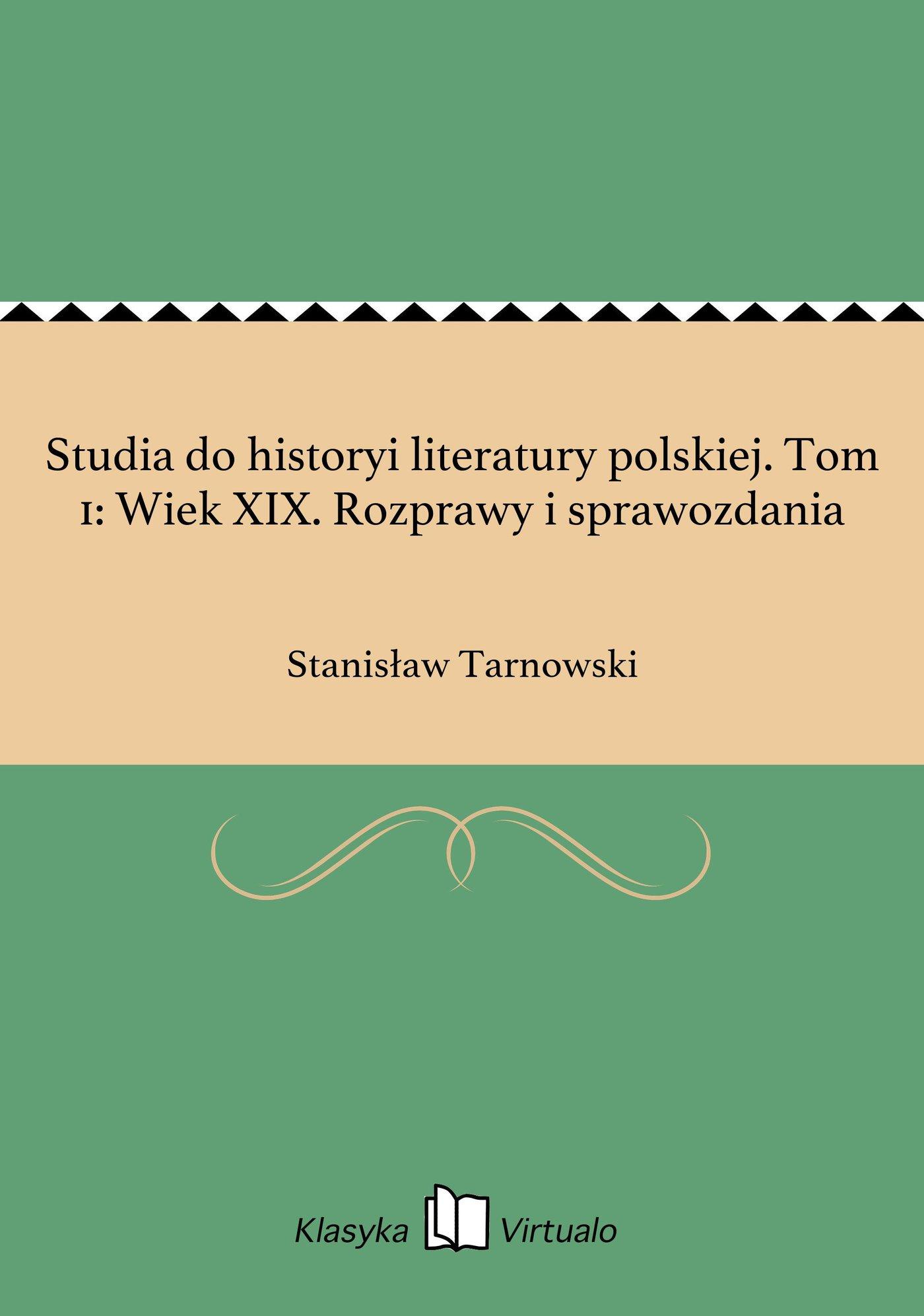 Studia do historyi literatury polskiej. Tom 1: Wiek XIX. Rozprawy i sprawozdania - Ebook (Książka EPUB) do pobrania w formacie EPUB