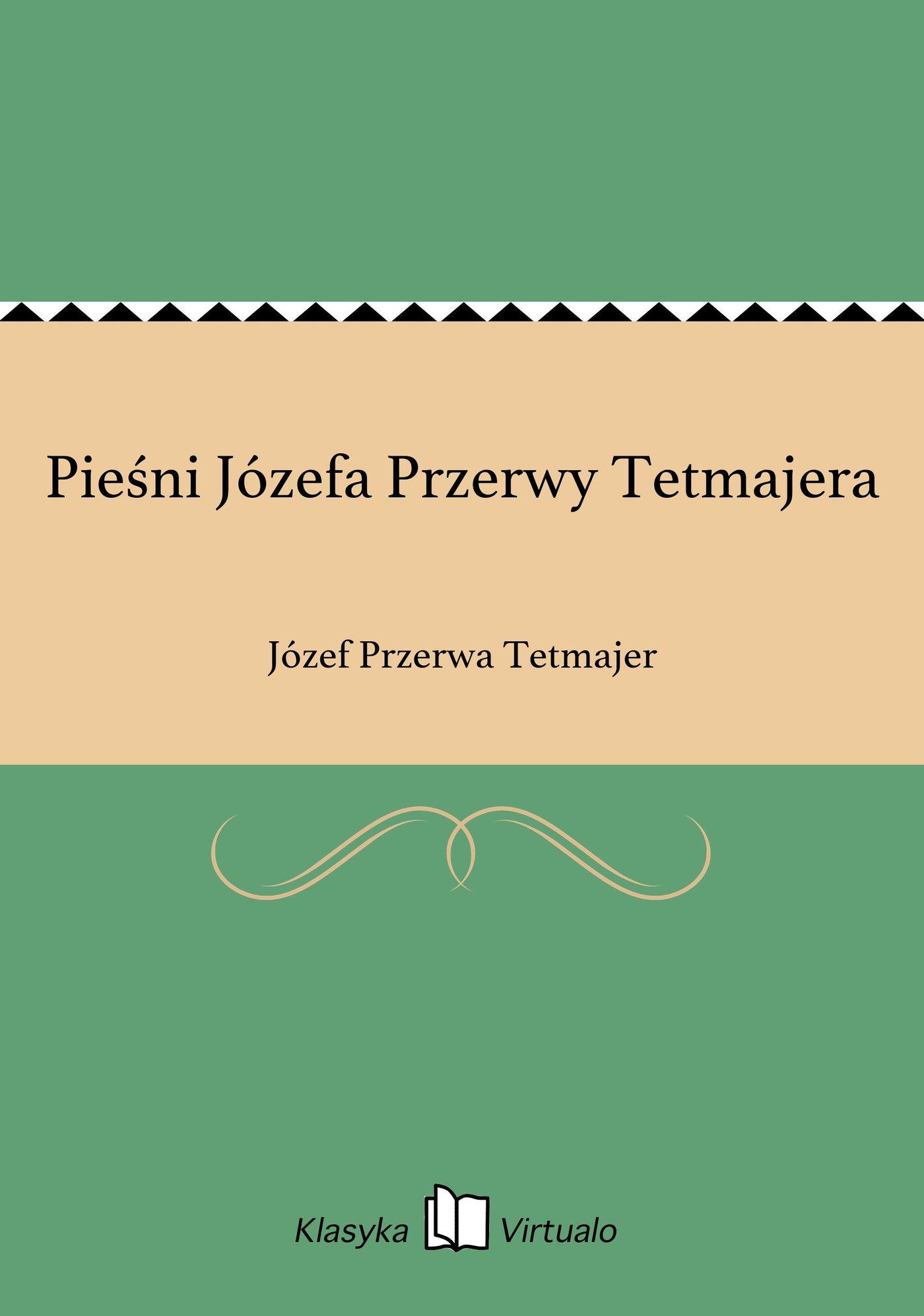 Pieśni Józefa Przerwy Tetmajera - Ebook (Książka EPUB) do pobrania w formacie EPUB