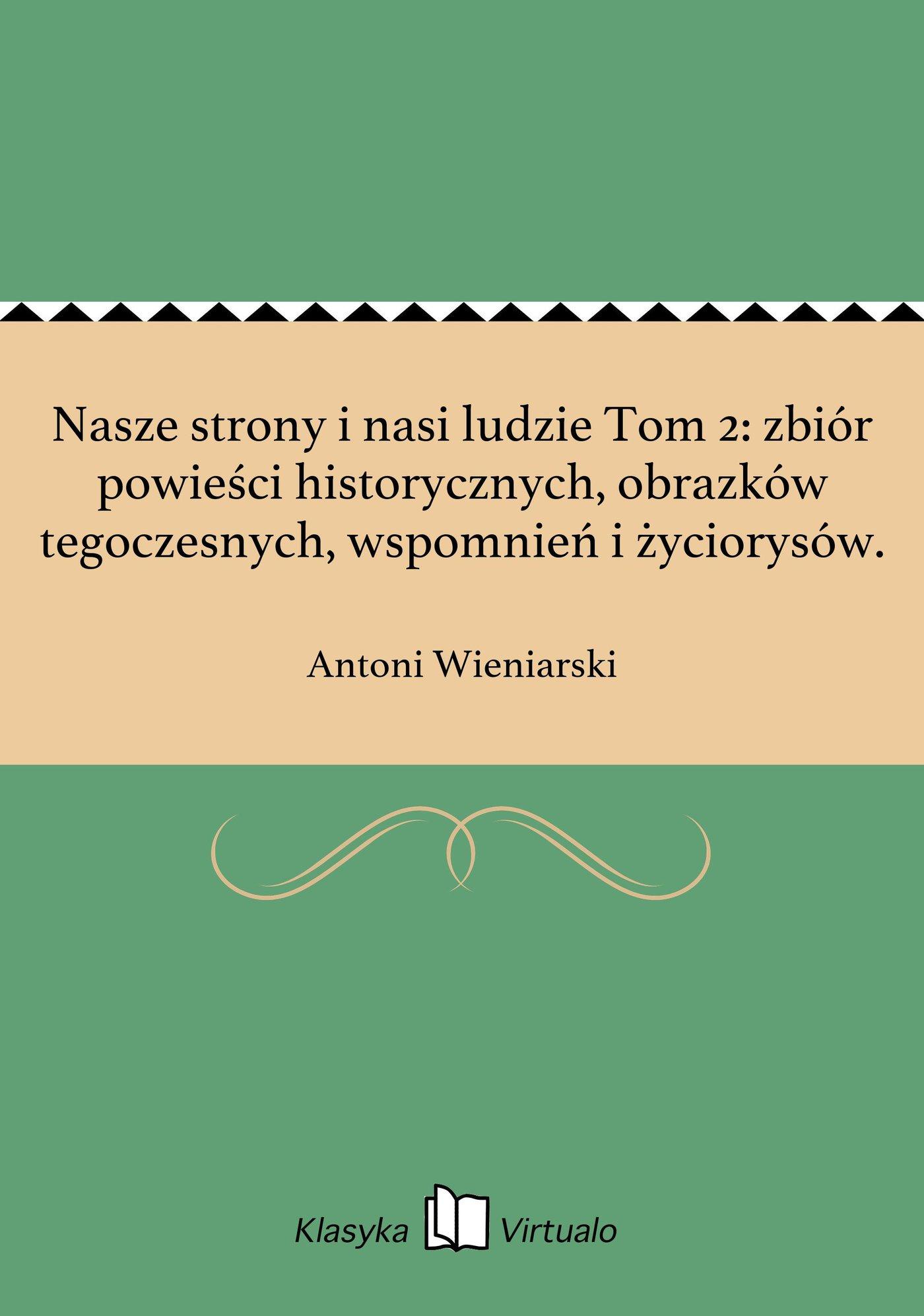 Nasze strony i nasi ludzie Tom 2: zbiór powieści historycznych, obrazków tegoczesnych, wspomnień i życiorysów. - Ebook (Książka EPUB) do pobrania w formacie EPUB