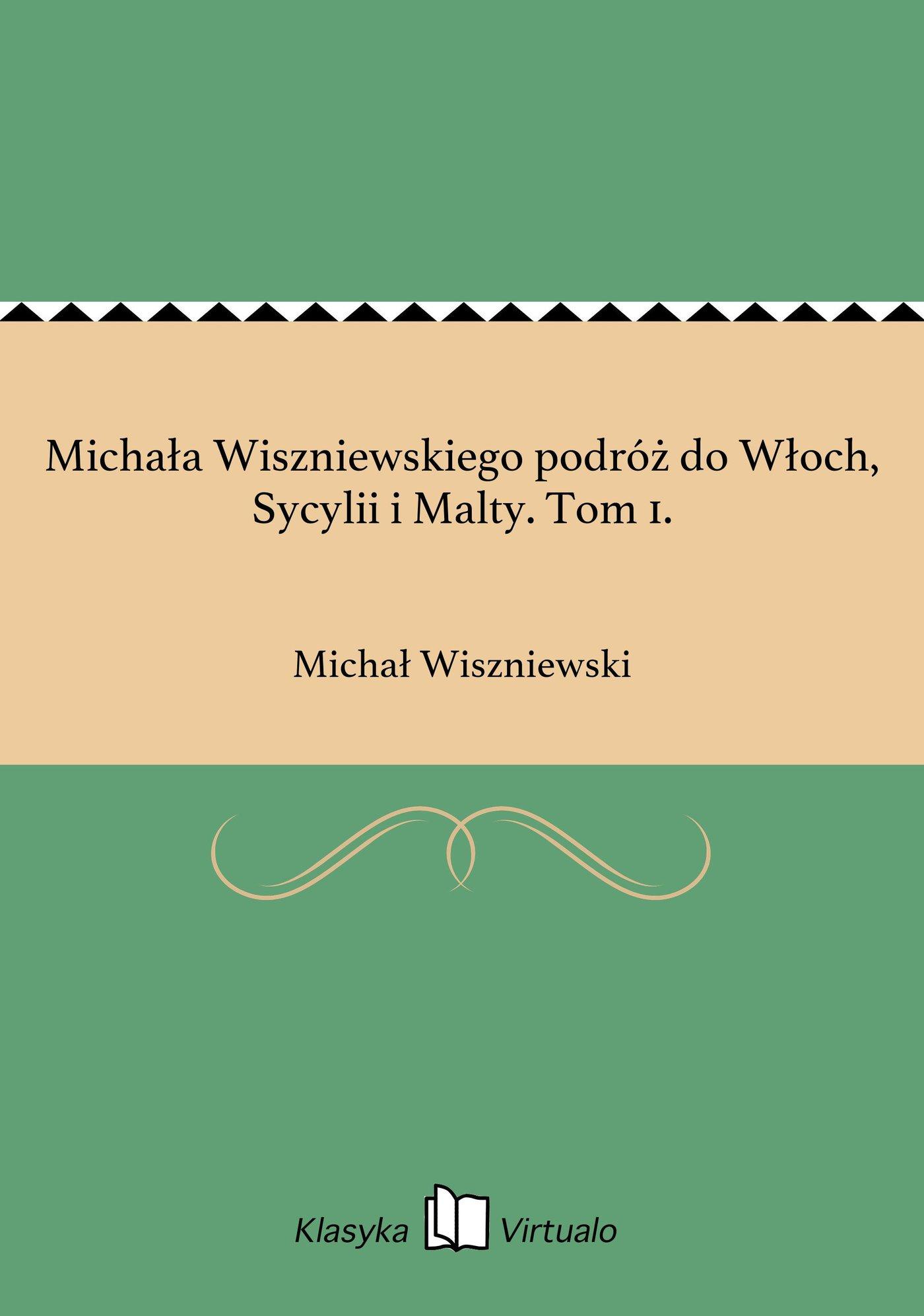 Michała Wiszniewskiego podróż do Włoch, Sycylii i Malty. Tom 1. - Ebook (Książka EPUB) do pobrania w formacie EPUB