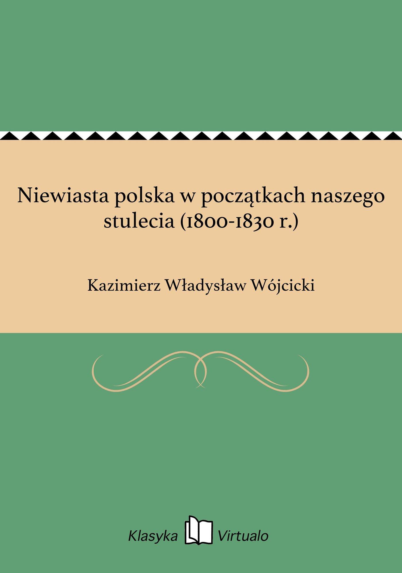 Niewiasta polska w początkach naszego stulecia (1800-1830 r.) - Ebook (Książka EPUB) do pobrania w formacie EPUB