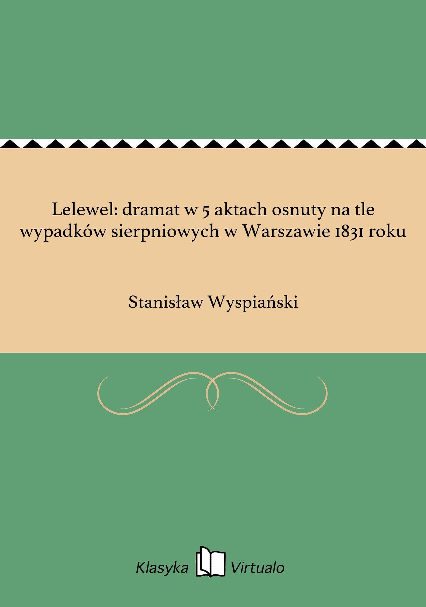 Lelewel: dramat w 5 aktach osnuty na tle wypadków sierpniowych w Warszawie 1831 roku - Ebook (Książka EPUB) do pobrania w formacie EPUB