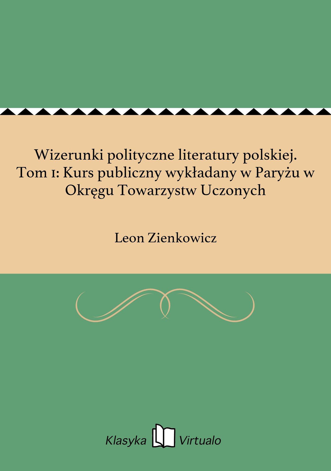 Wizerunki polityczne literatury polskiej. Tom 1: Kurs publiczny wykładany w Paryżu w Okręgu Towarzystw Uczonych - Ebook (Książka EPUB) do pobrania w formacie EPUB