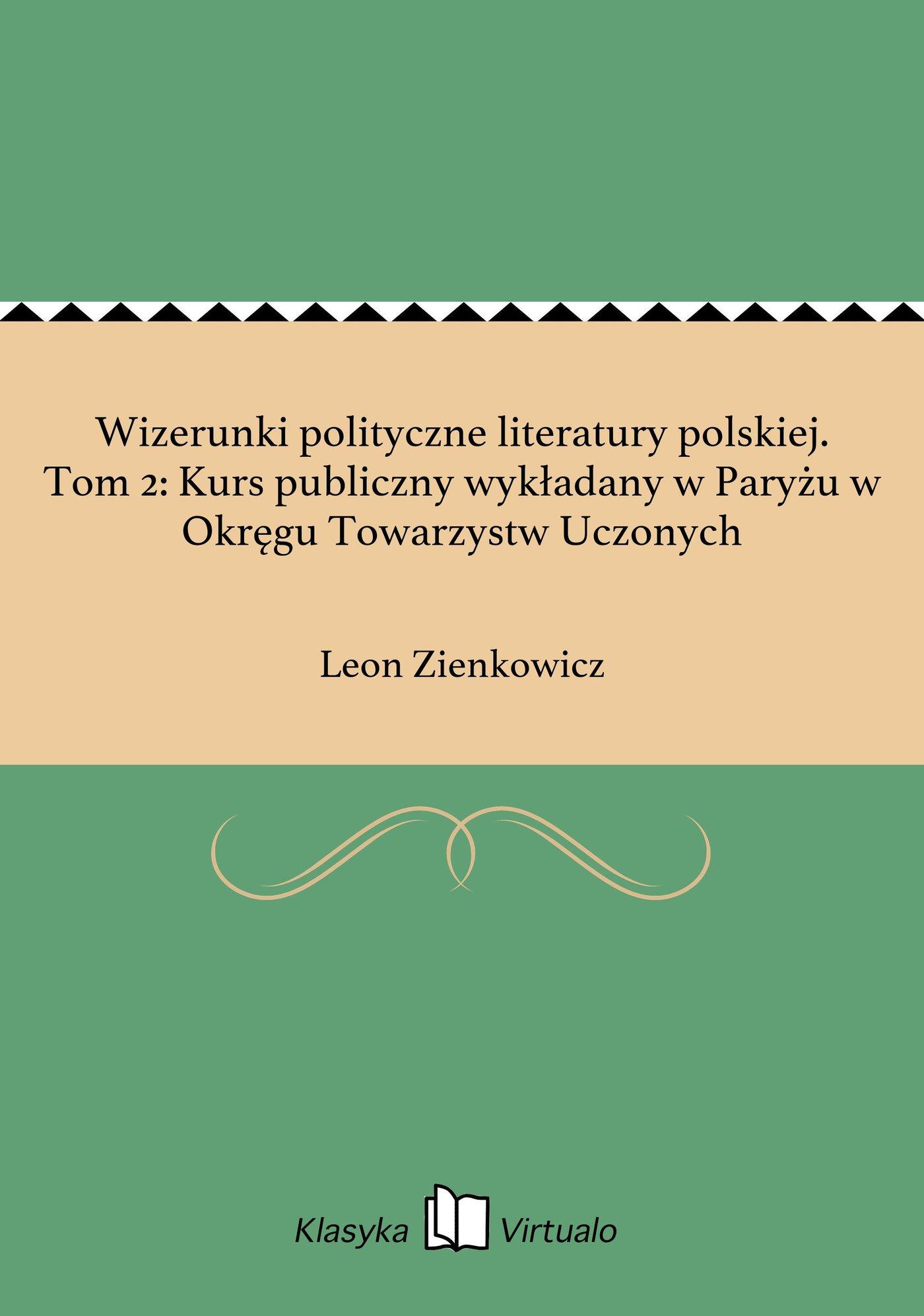 Wizerunki polityczne literatury polskiej. Tom 2: Kurs publiczny wykładany w Paryżu w Okręgu Towarzystw Uczonych - Ebook (Książka EPUB) do pobrania w formacie EPUB