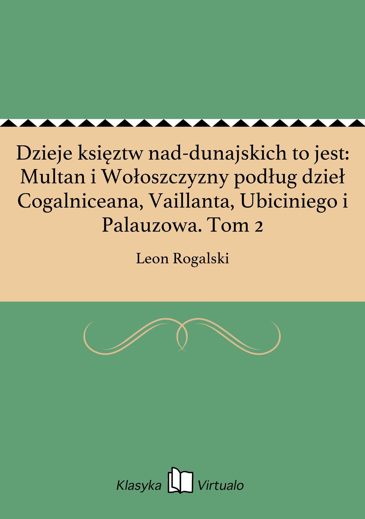 Dzieje księztw nad-dunajskich to jest: Multan i Wołoszczyzny podług dzieł Cogalniceana, Vaillanta, Ubiciniego i Palauzowa. Tom 2 - Ebook (Książka EPUB) do pobrania w formacie EPUB