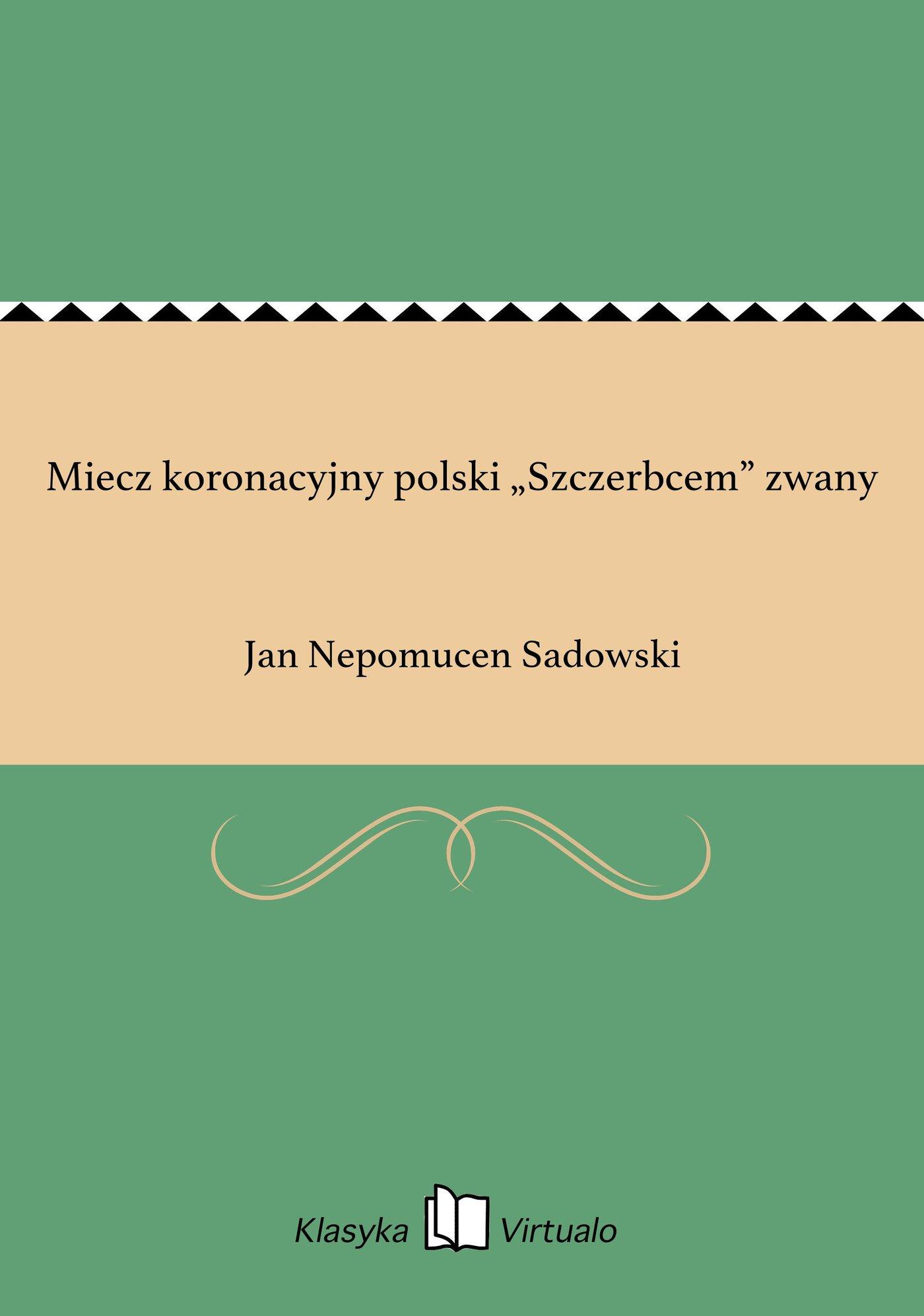 """Miecz koronacyjny polski """"Szczerbcem"""" zwany - Ebook (Książka EPUB) do pobrania w formacie EPUB"""