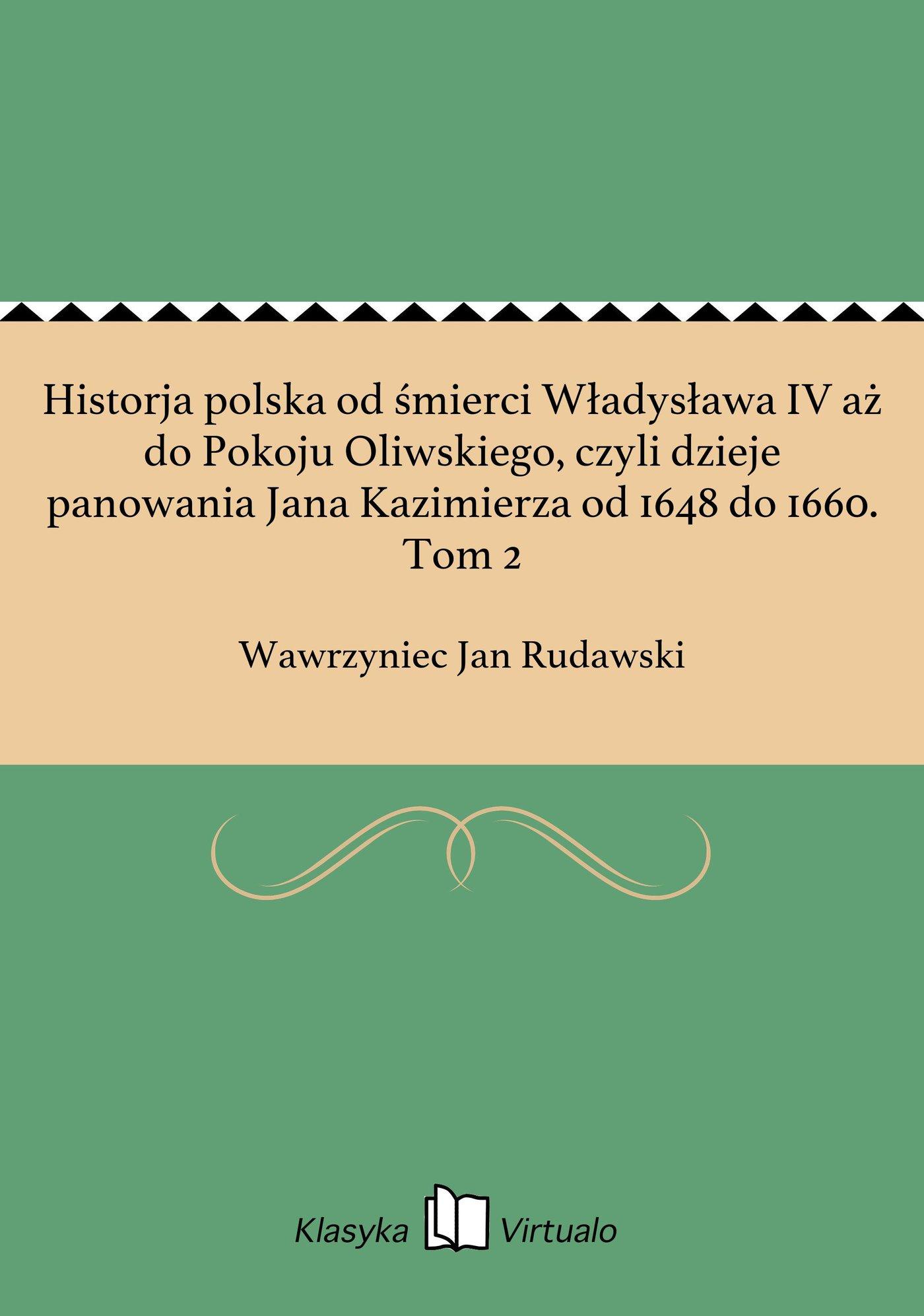 Historja polska od śmierci Władysława IV aż do Pokoju Oliwskiego, czyli dzieje panowania Jana Kazimierza od 1648 do 1660. Tom 2 - Ebook (Książka EPUB) do pobrania w formacie EPUB