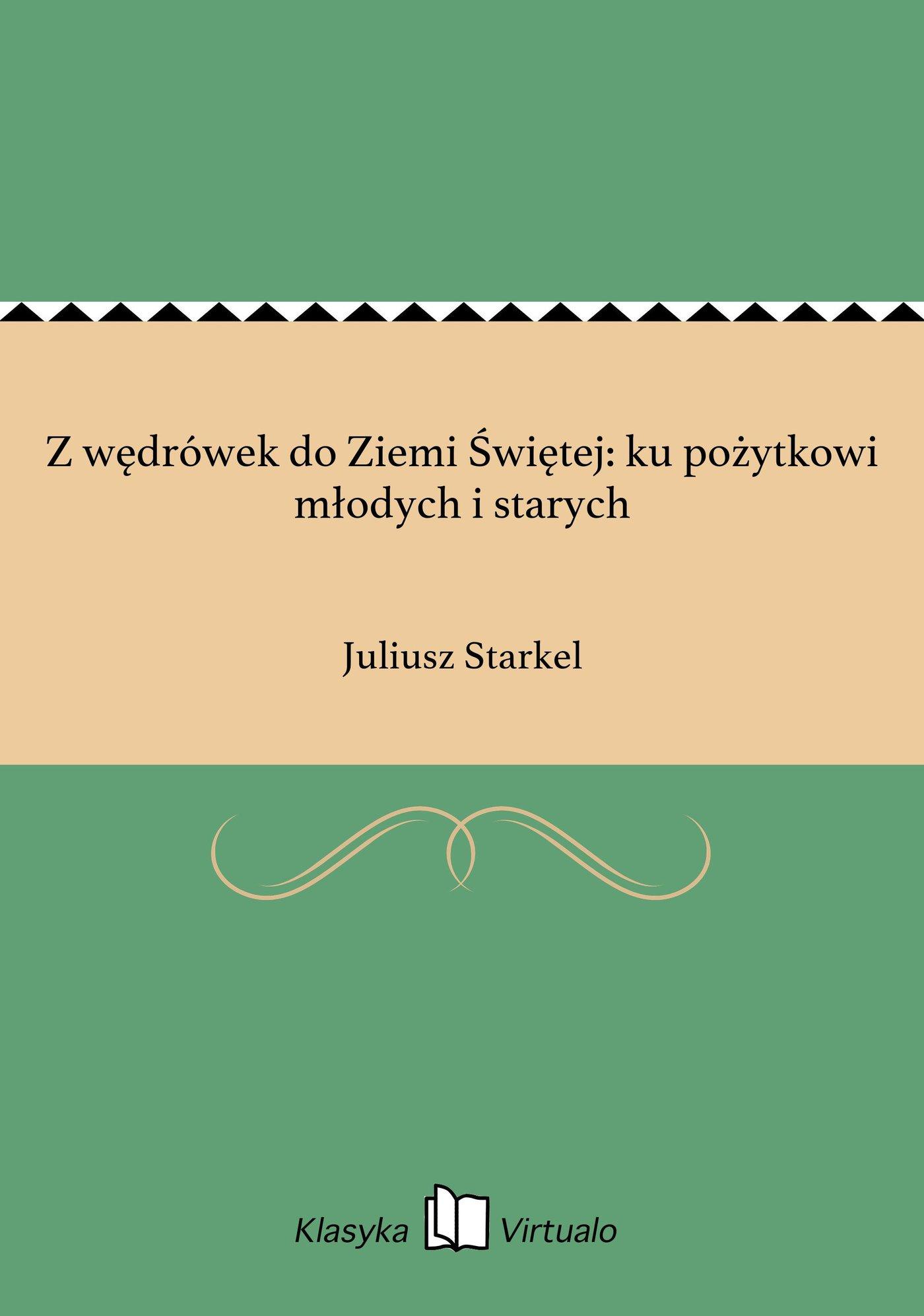 Z wędrówek do Ziemi Świętej: ku pożytkowi młodych i starych - Ebook (Książka EPUB) do pobrania w formacie EPUB