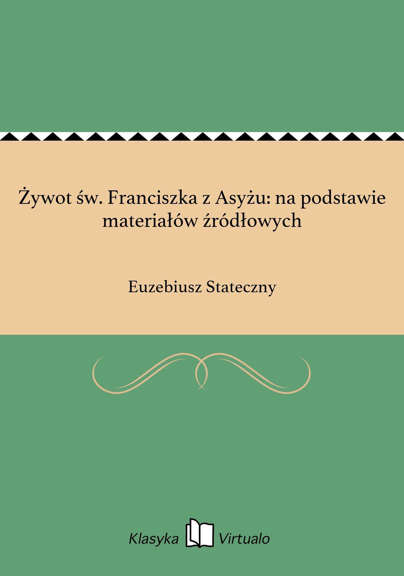 Żywot św. Franciszka z Asyżu: na podstawie materiałów źródłowych - Ebook (Książka EPUB) do pobrania w formacie EPUB