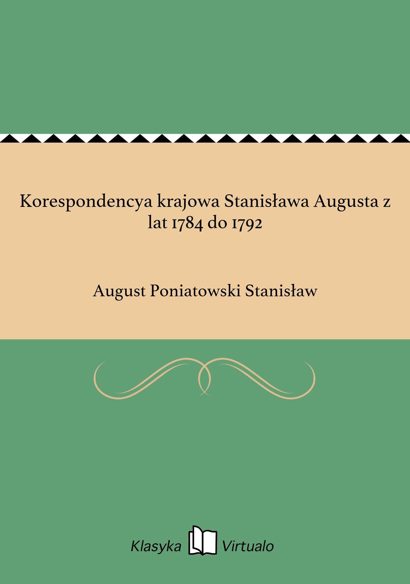 Korespondencya krajowa Stanisława Augusta z lat 1784 do 1792 - Ebook (Książka EPUB) do pobrania w formacie EPUB