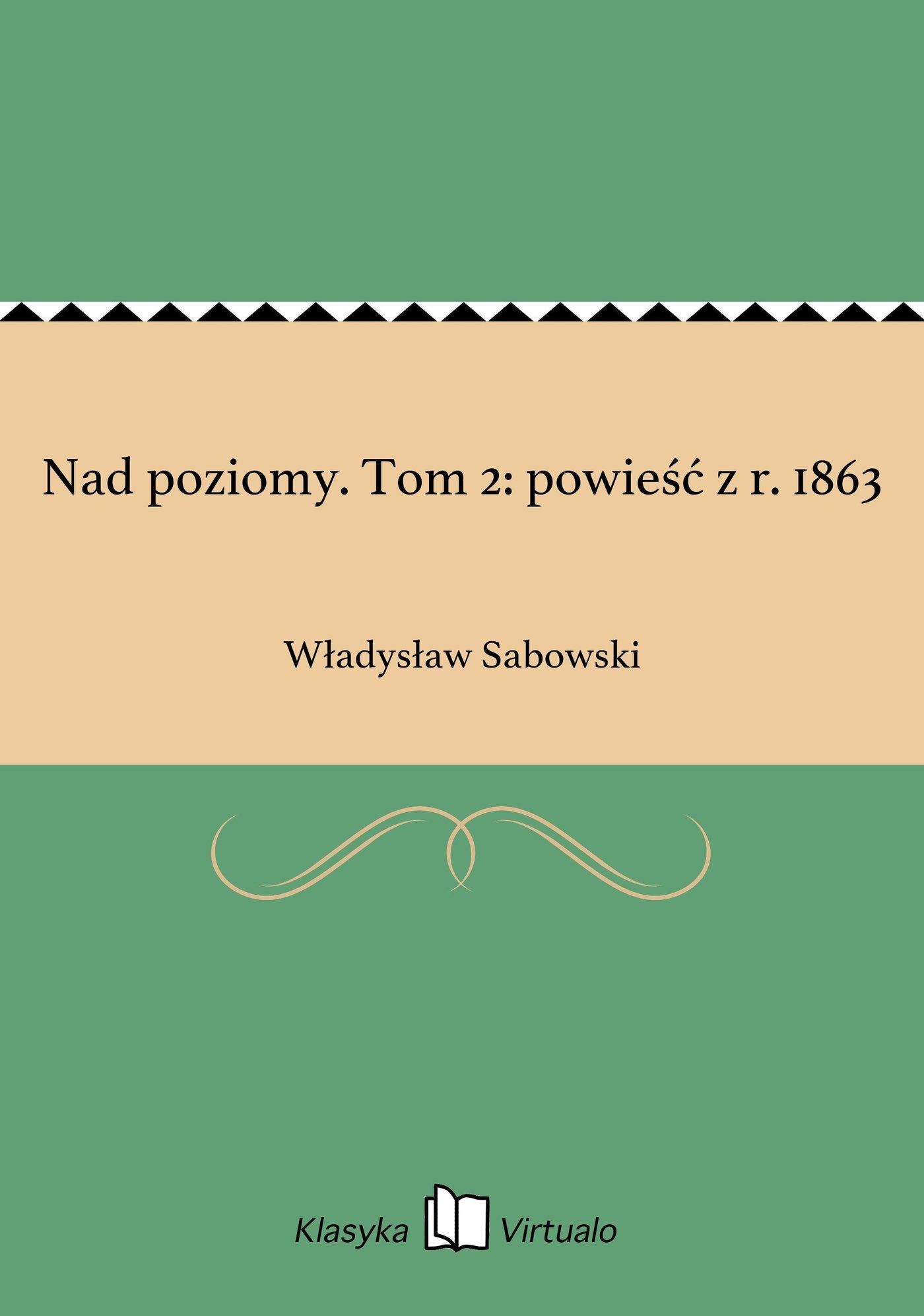 Nad poziomy. Tom 2: powieść z r. 1863 - Ebook (Książka EPUB) do pobrania w formacie EPUB