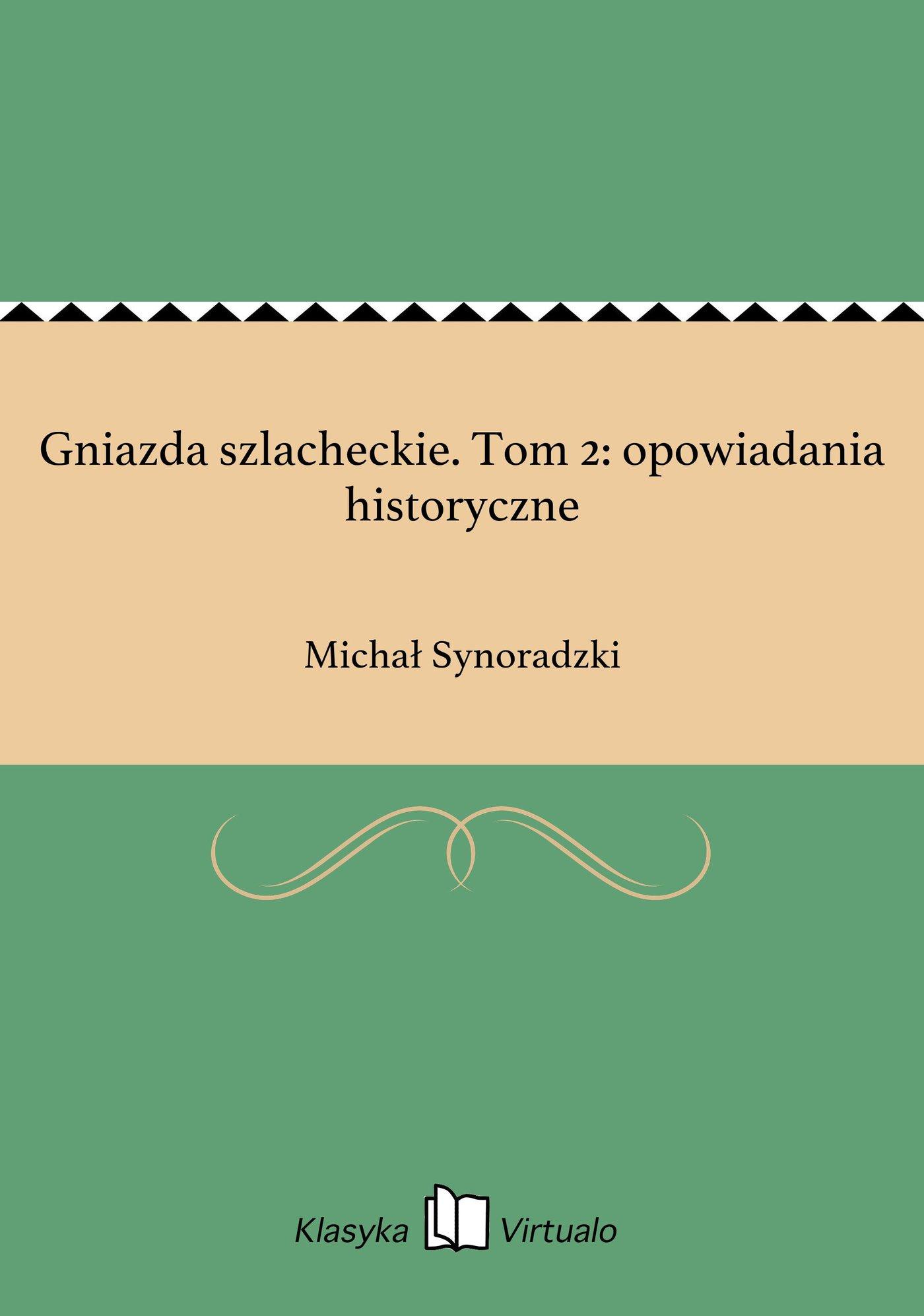 Gniazda szlacheckie. Tom 2: opowiadania historyczne - Ebook (Książka EPUB) do pobrania w formacie EPUB