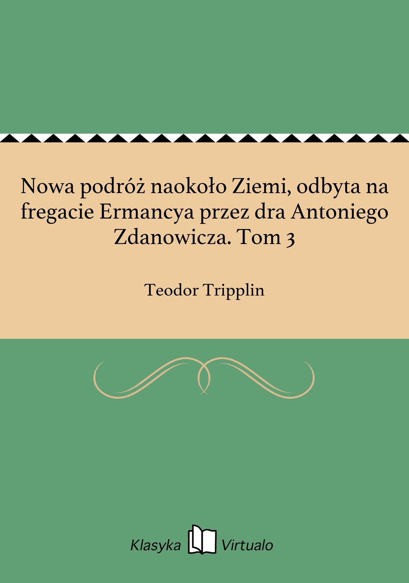 Nowa podróż naokoło Ziemi, odbyta na fregacie Ermancya przez dra Antoniego Zdanowicza. Tom 3 - Ebook (Książka EPUB) do pobrania w formacie EPUB