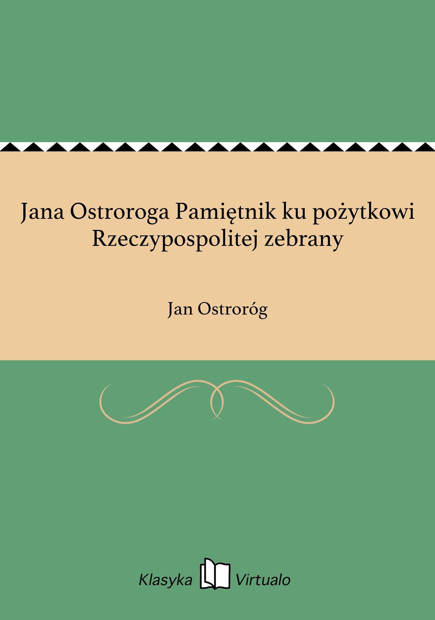 Jana Ostroroga Pamiętnik ku pożytkowi Rzeczypospolitej zebrany - Ebook (Książka EPUB) do pobrania w formacie EPUB