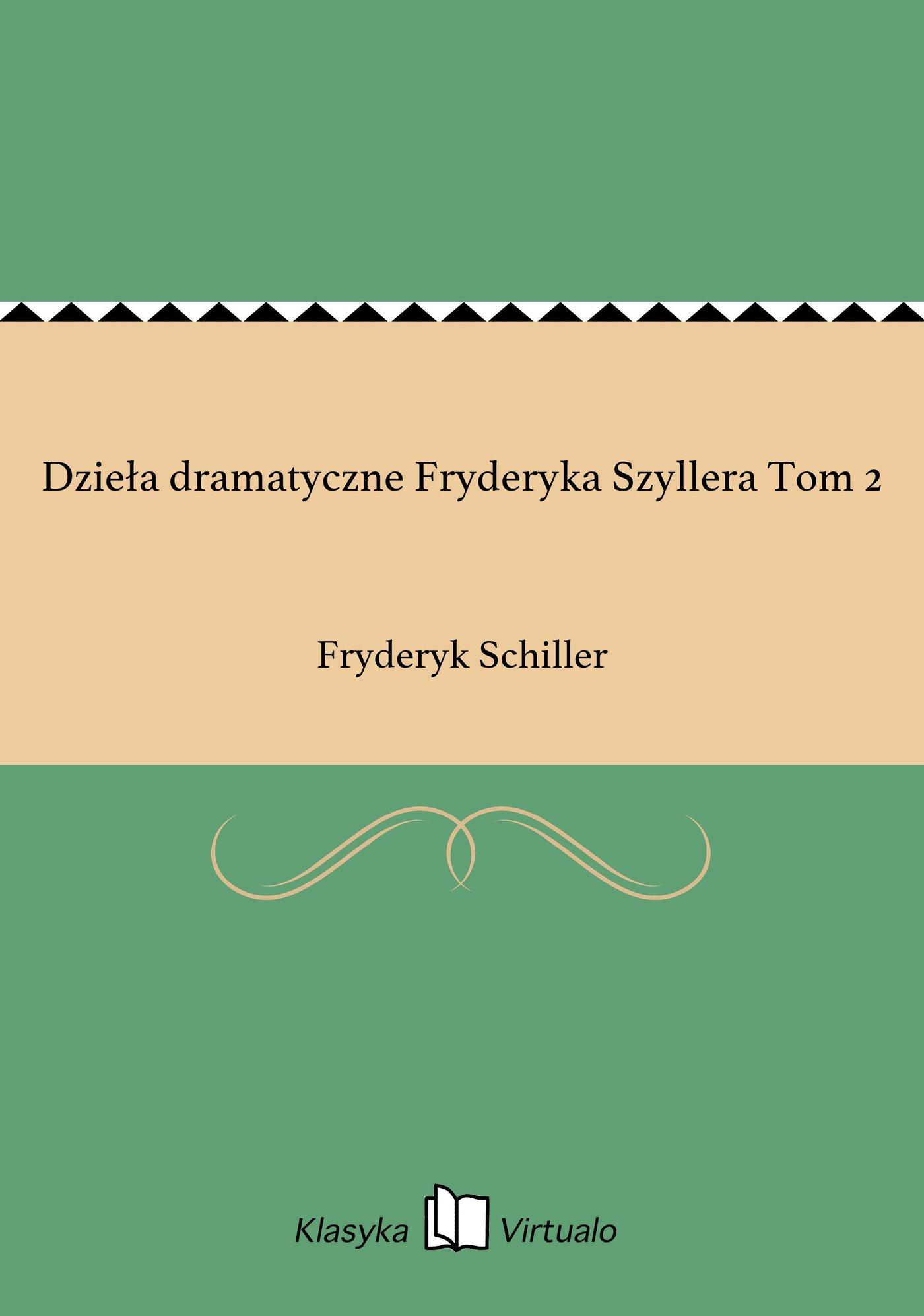 Dzieła dramatyczne Fryderyka Szyllera Tom 2 - Ebook (Książka EPUB) do pobrania w formacie EPUB
