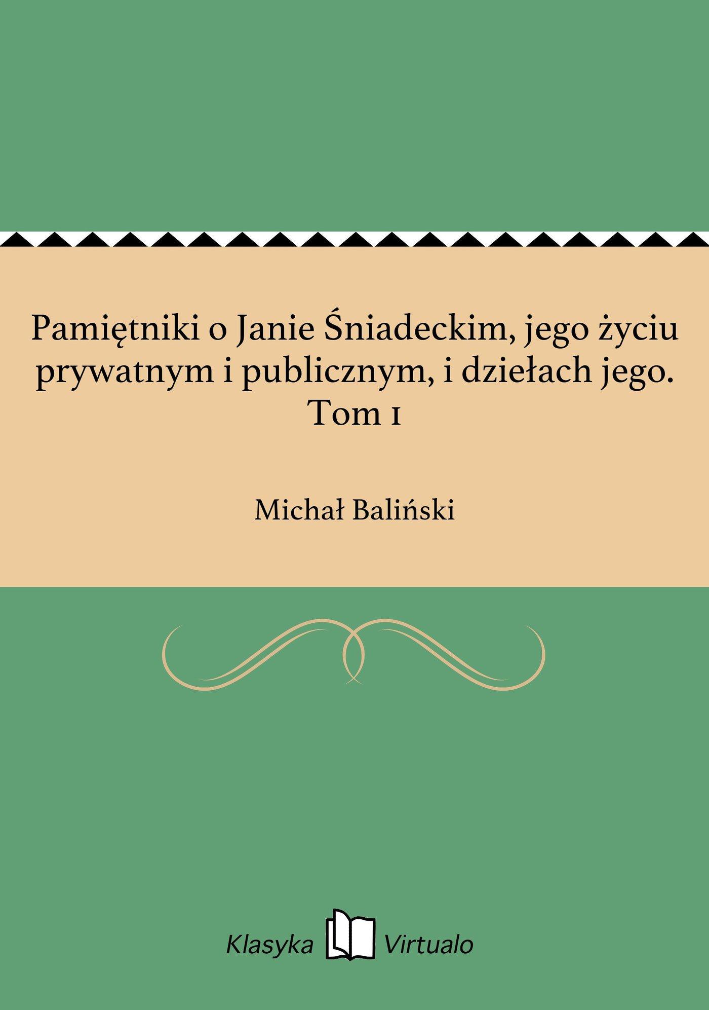Pamiętniki o Janie Śniadeckim, jego życiu prywatnym i publicznym, i dziełach jego. Tom 1 - Ebook (Książka EPUB) do pobrania w formacie EPUB