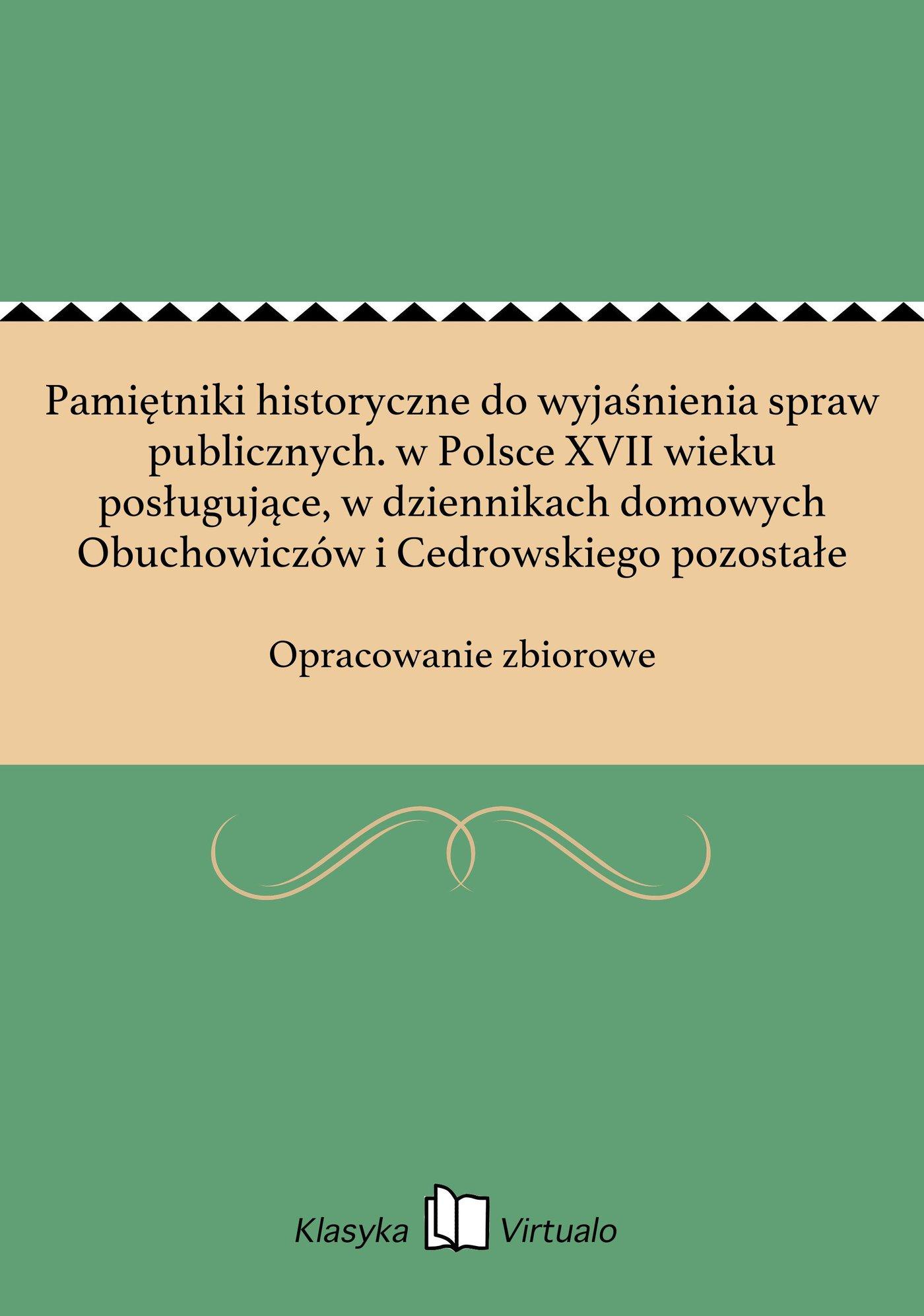 Pamiętniki historyczne do wyjaśnienia spraw publicznych. w Polsce XVII wieku posługujące, w dziennikach domowych Obuchowiczów i Cedrowskiego pozostałe - Ebook (Książka EPUB) do pobrania w formacie EPUB