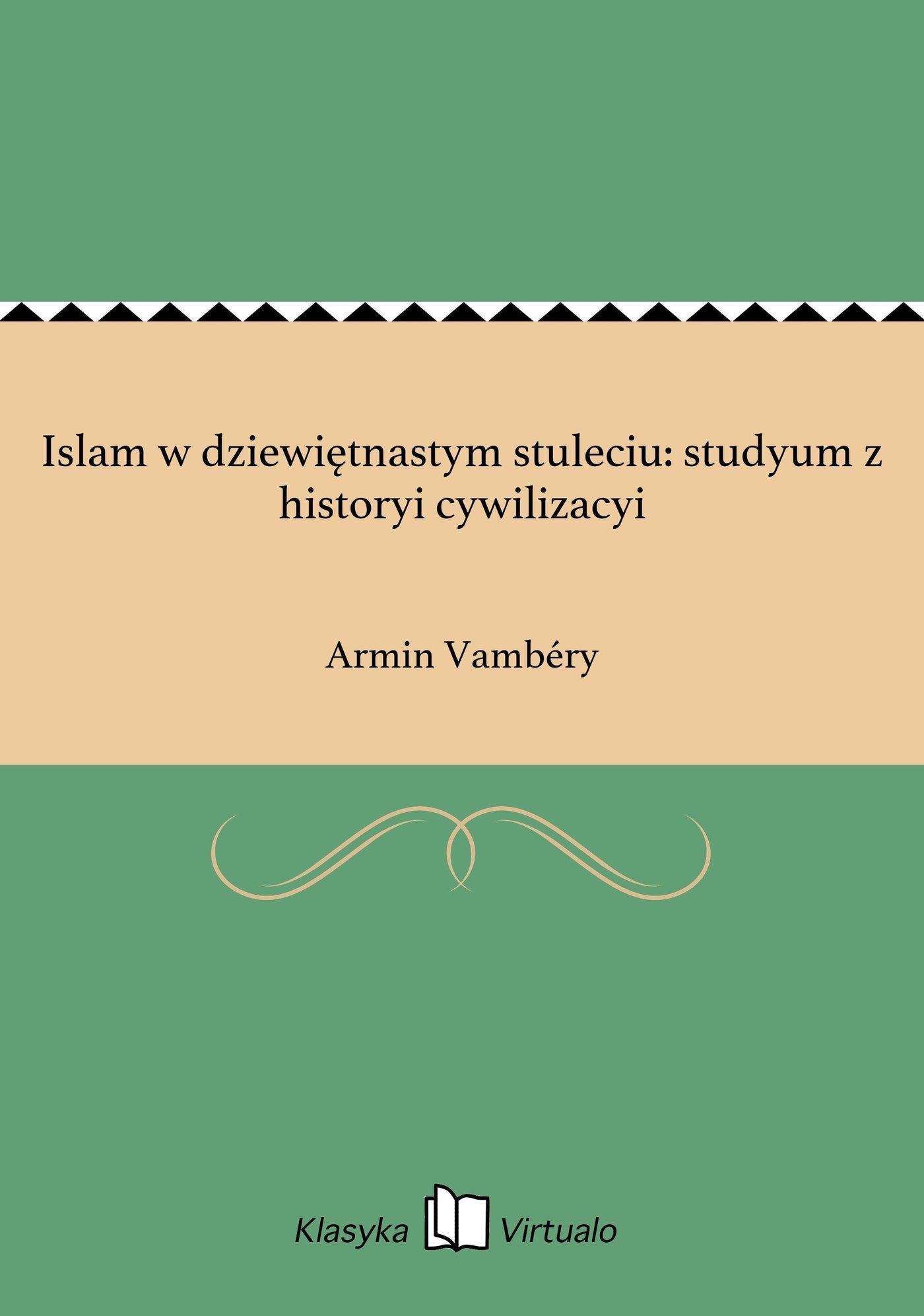 Islam w dziewiętnastym stuleciu: studyum z historyi cywilizacyi - Ebook (Książka EPUB) do pobrania w formacie EPUB