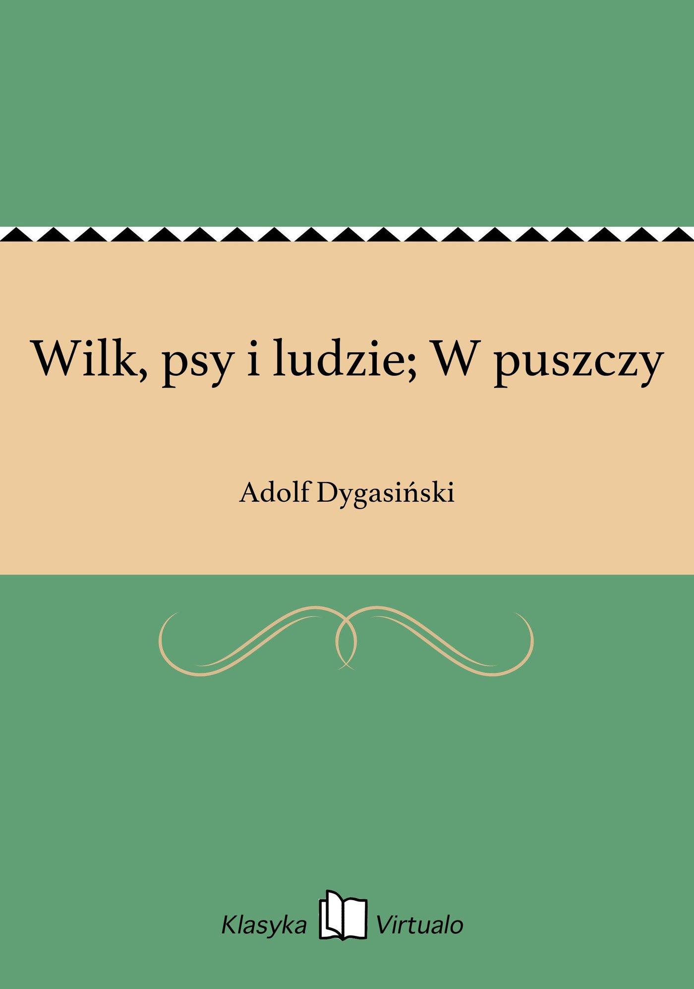 Wilk, psy i ludzie; W puszczy - Ebook (Książka EPUB) do pobrania w formacie EPUB