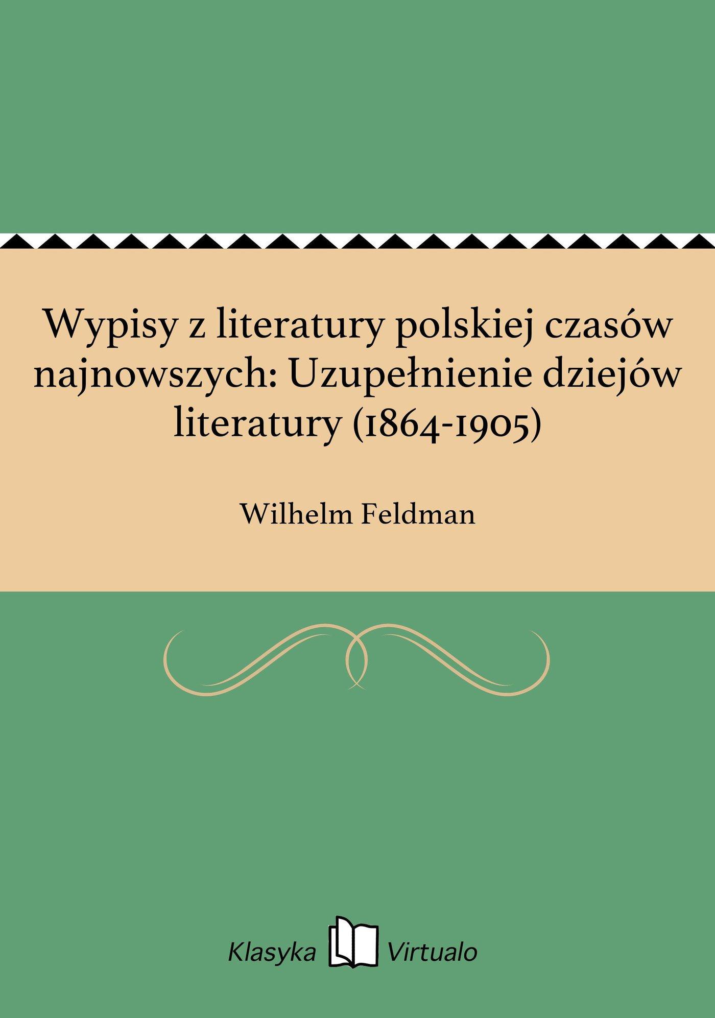 Wypisy z literatury polskiej czasów najnowszych: Uzupełnienie dziejów literatury (1864-1905) - Ebook (Książka EPUB) do pobrania w formacie EPUB