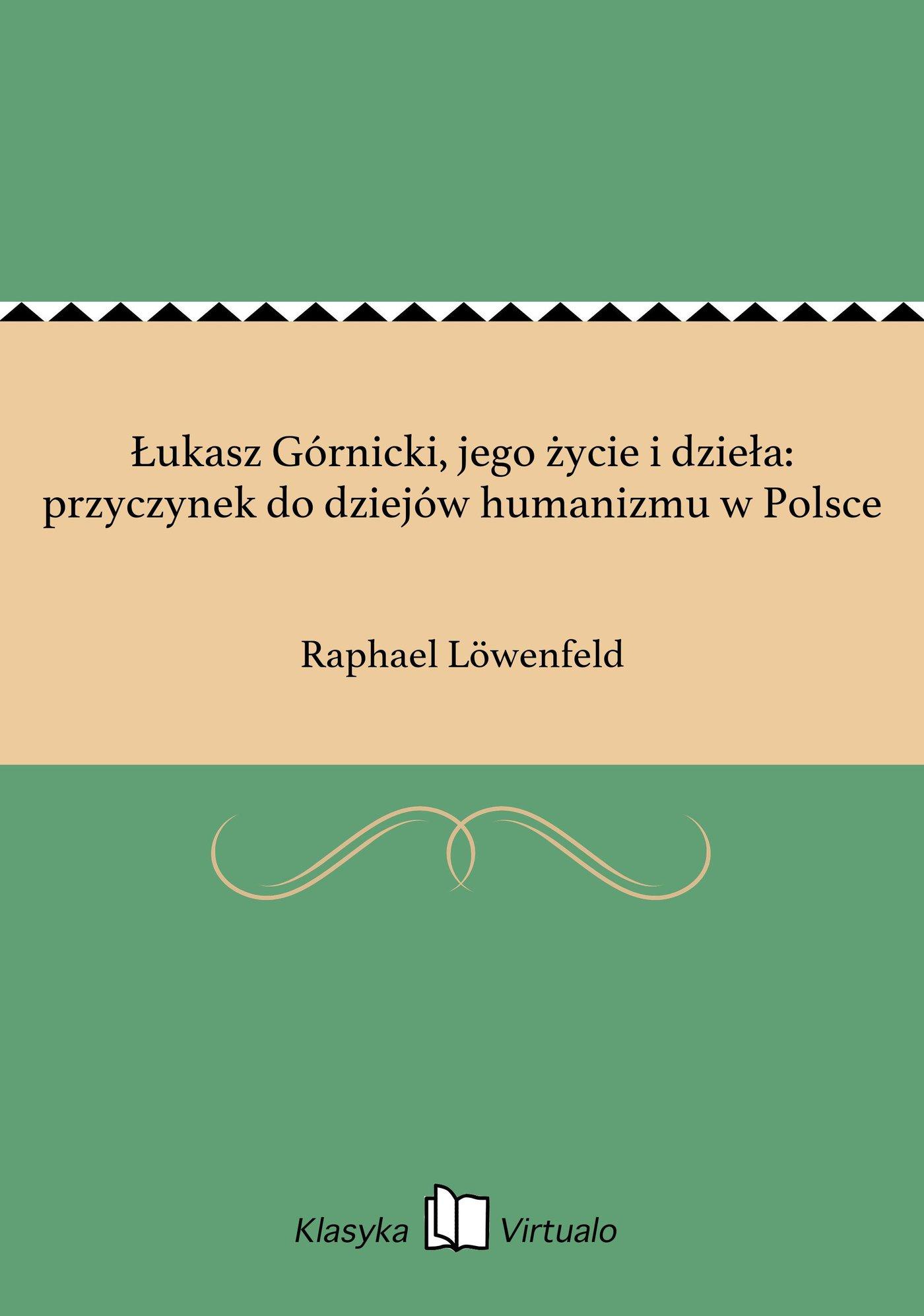 Łukasz Górnicki, jego życie i dzieła: przyczynek do dziejów humanizmu w Polsce - Ebook (Książka EPUB) do pobrania w formacie EPUB