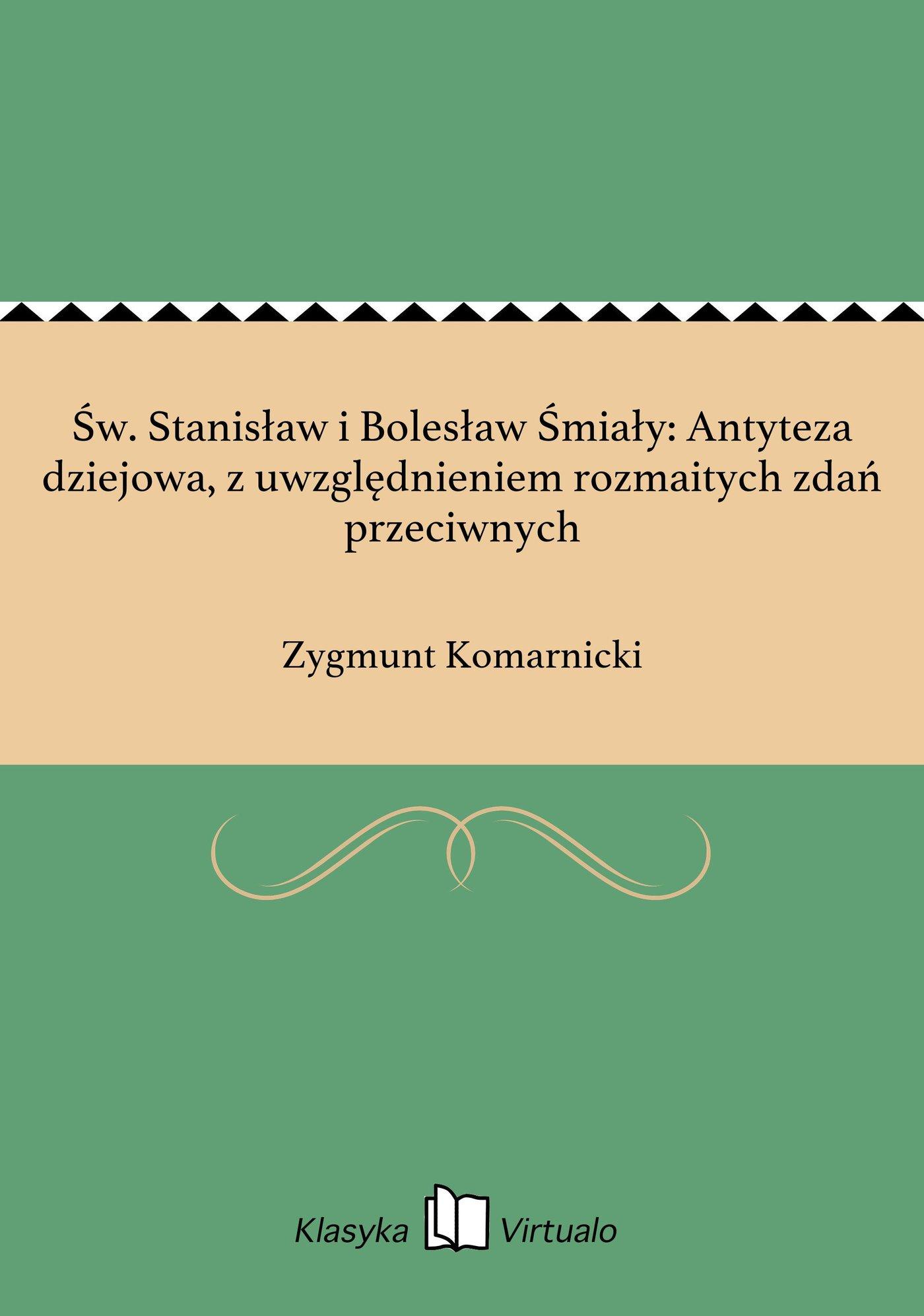Św. Stanisław i Bolesław Śmiały: Antyteza dziejowa, z uwzględnieniem rozmaitych zdań przeciwnych - Ebook (Książka EPUB) do pobrania w formacie EPUB