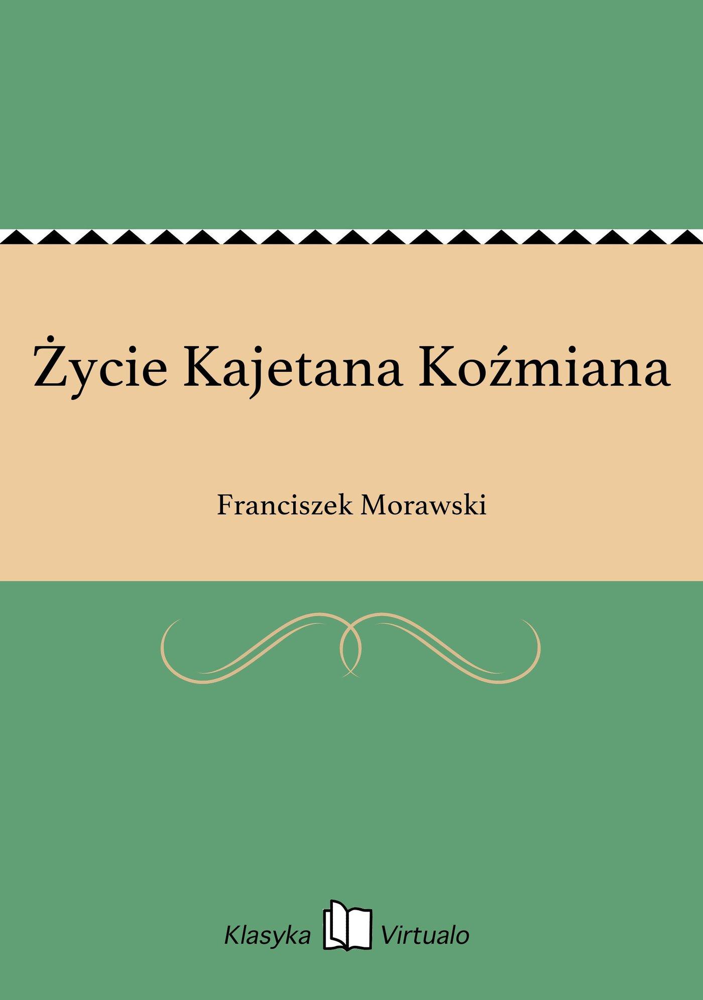 Życie Kajetana Koźmiana - Ebook (Książka EPUB) do pobrania w formacie EPUB