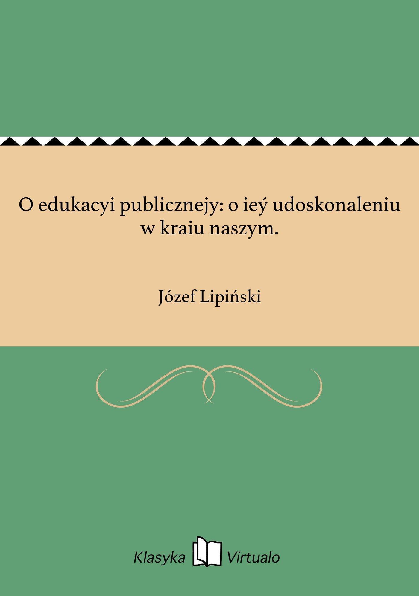 O edukacyi publicznejy: o ieý udoskonaleniu w kraiu naszym. - Ebook (Książka EPUB) do pobrania w formacie EPUB