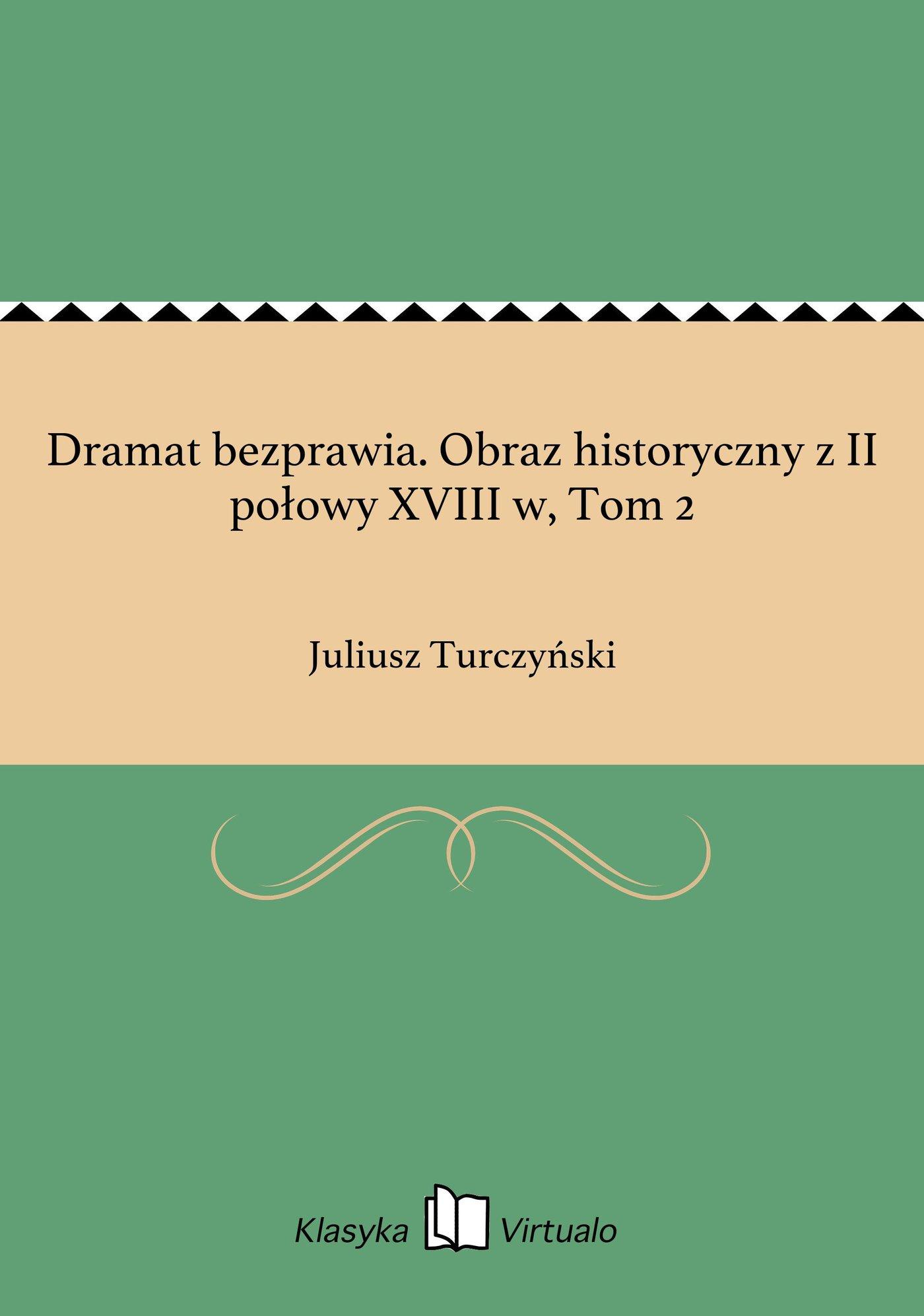 Dramat bezprawia. Obraz historyczny z II połowy XVIII w, Tom 2 - Ebook (Książka EPUB) do pobrania w formacie EPUB