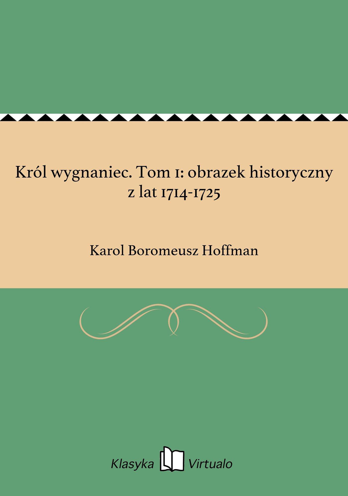 Król wygnaniec. Tom 1: obrazek historyczny z lat 1714-1725 - Ebook (Książka EPUB) do pobrania w formacie EPUB