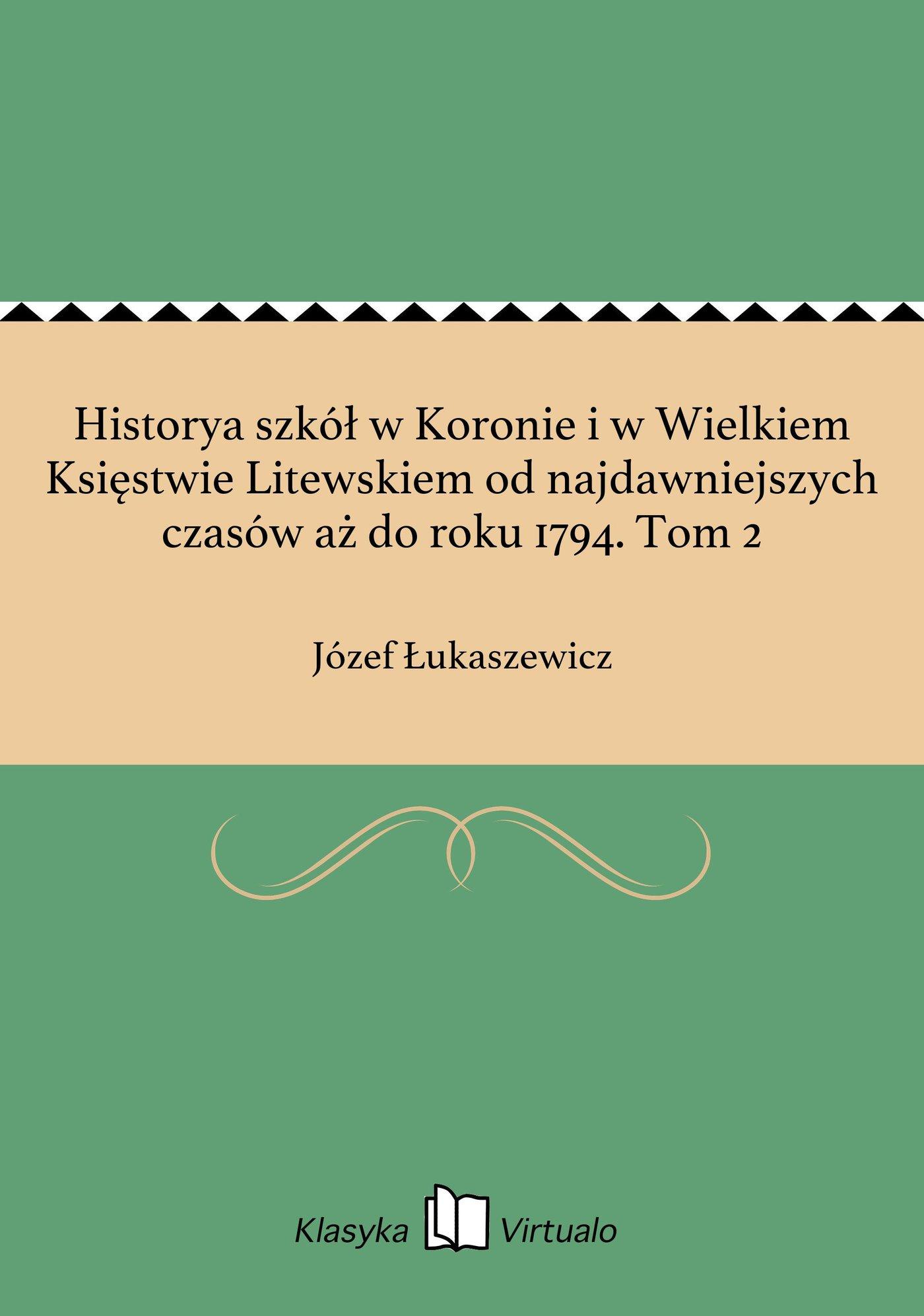 Historya szkół w Koronie i w Wielkiem Księstwie Litewskiem od najdawniejszych czasów aż do roku 1794. Tom 2 - Ebook (Książka EPUB) do pobrania w formacie EPUB