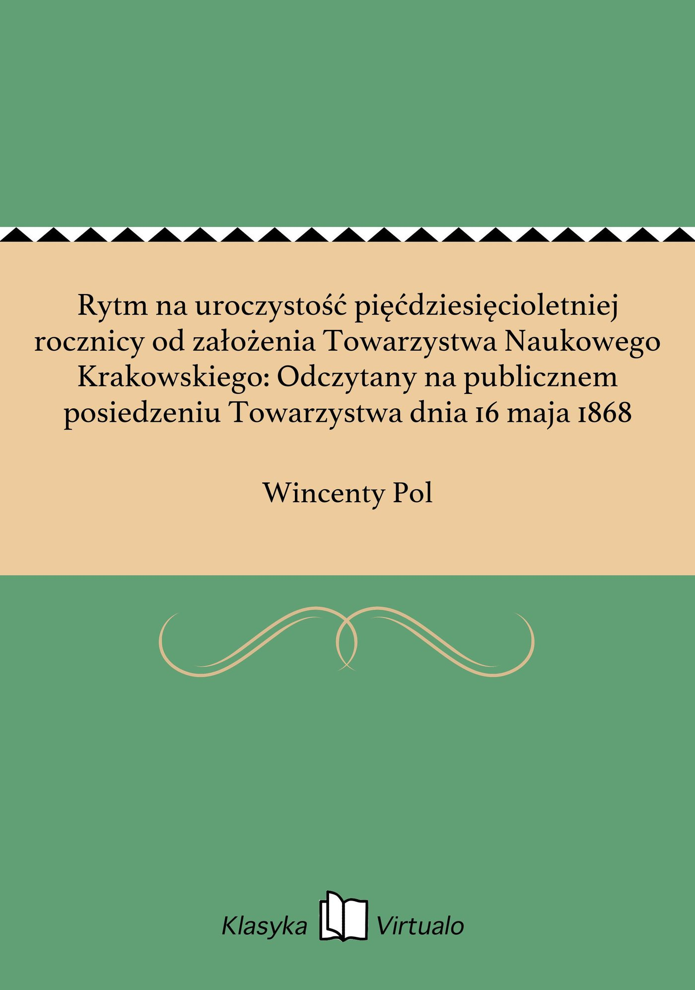 Rytm na uroczystość pięćdziesięcioletniej rocznicy od założenia Towarzystwa Naukowego Krakowskiego: Odczytany na publicznem posiedzeniu Towarzystwa dnia 16 maja 1868 - Ebook (Książka EPUB) do pobrania w formacie EPUB
