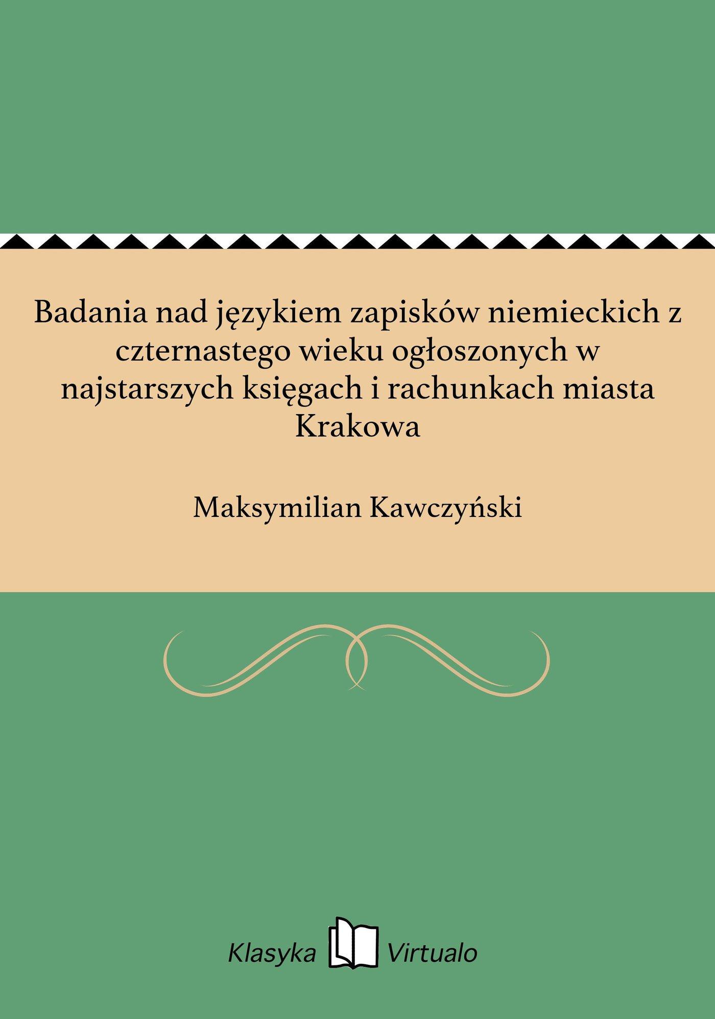 Badania nad językiem zapisków niemieckich z czternastego wieku ogłoszonych w najstarszych księgach i rachunkach miasta Krakowa - Ebook (Książka EPUB) do pobrania w formacie EPUB