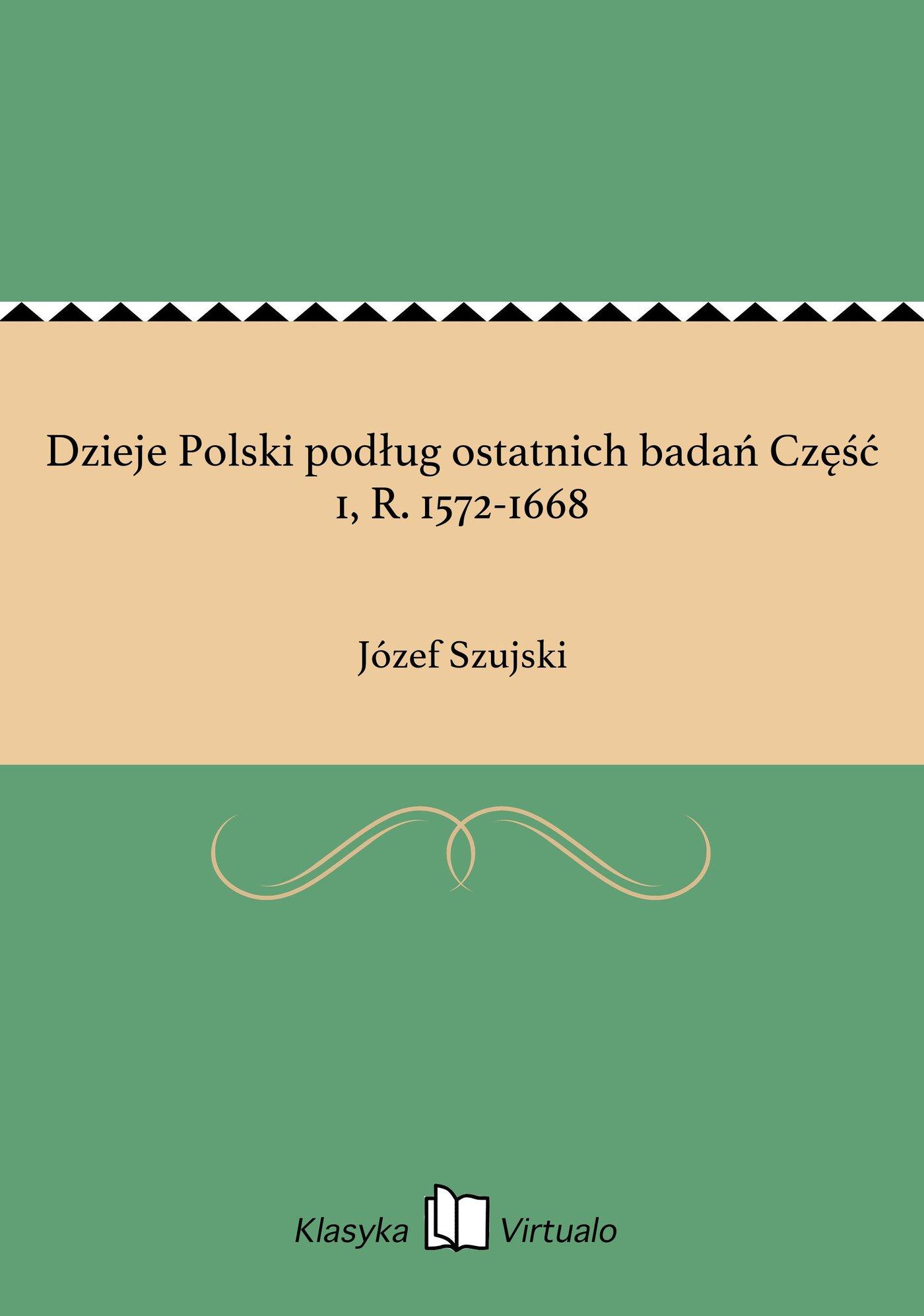 Dzieje Polski podług ostatnich badań Część 1, R. 1572-1668 - Ebook (Książka EPUB) do pobrania w formacie EPUB