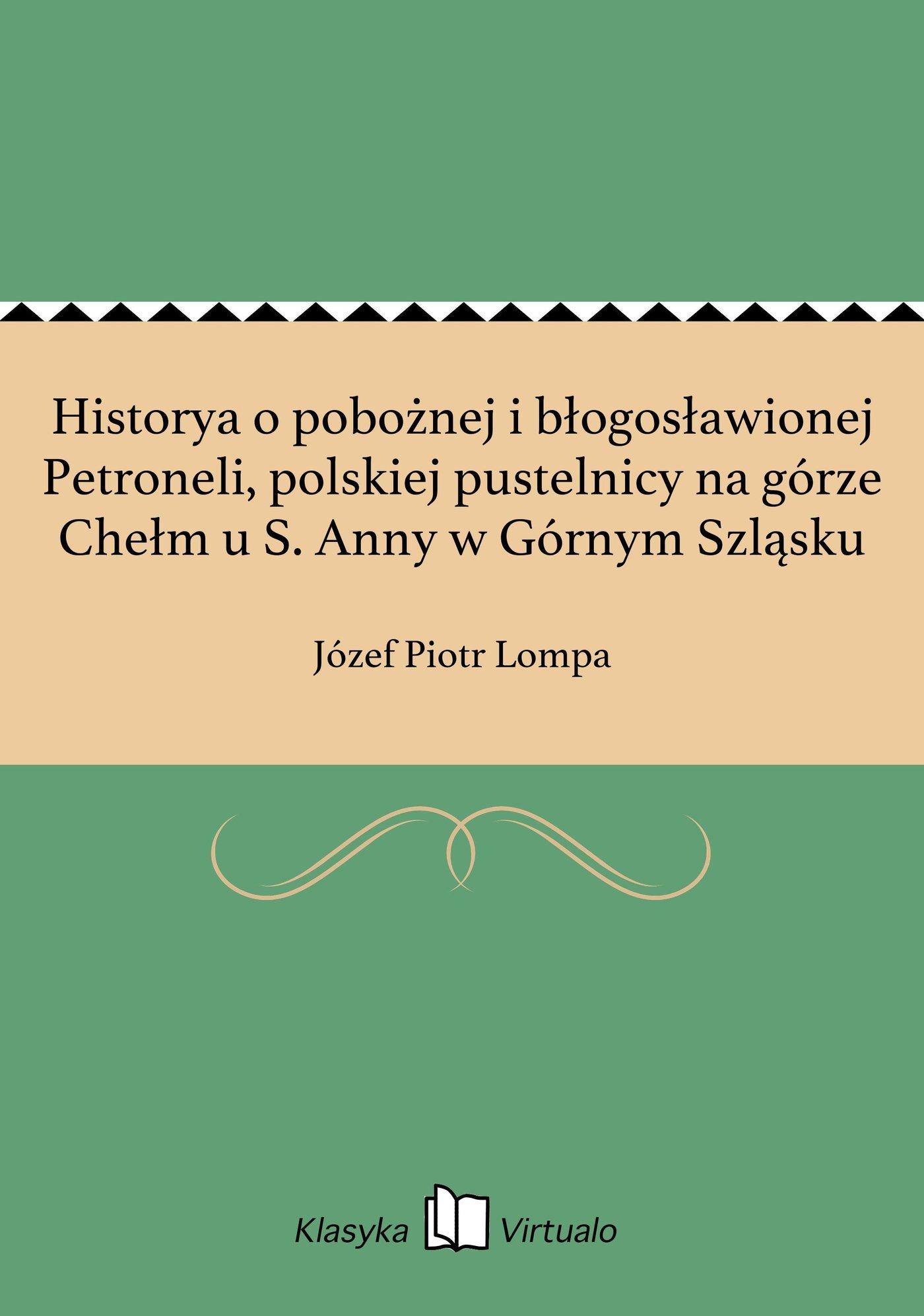 Historya o pobożnej i błogosławionej Petroneli, polskiej pustelnicy na górze Chełm u S. Anny w Górnym Szląsku - Ebook (Książka EPUB) do pobrania w formacie EPUB