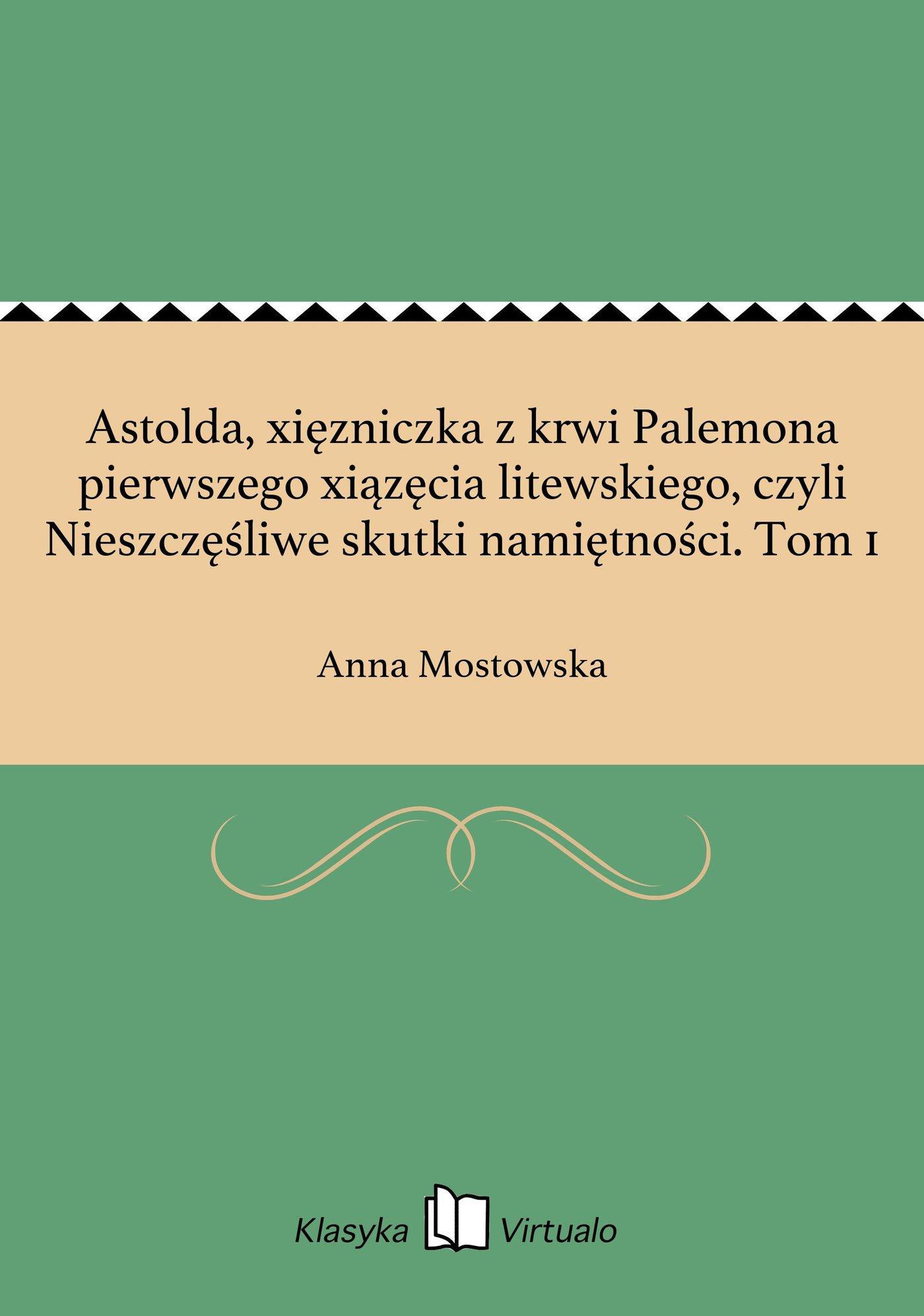 Astolda, xięzniczka z krwi Palemona pierwszego xiązęcia litewskiego, czyli Nieszczęśliwe skutki namiętności. Tom 1 - Ebook (Książka EPUB) do pobrania w formacie EPUB